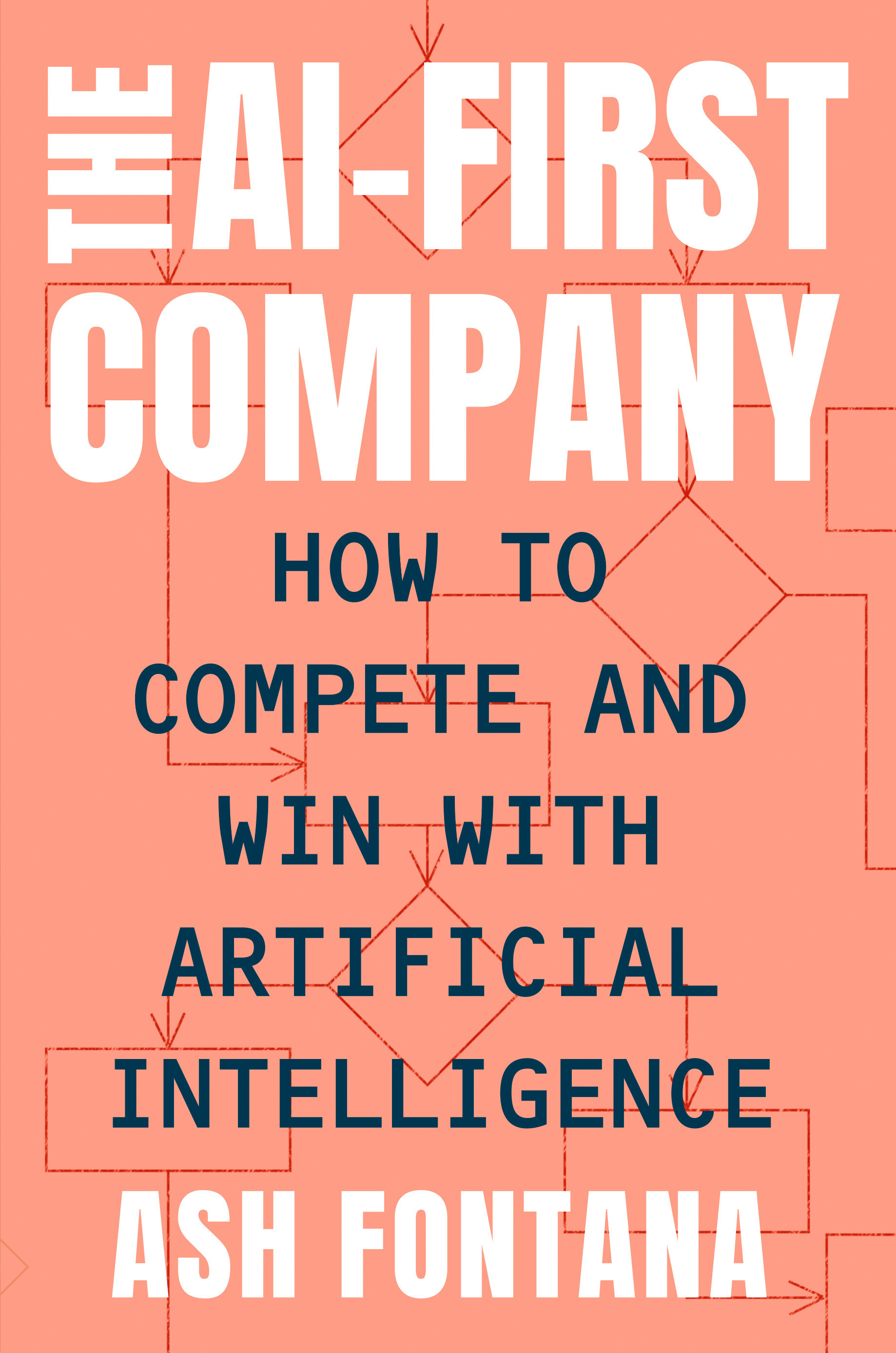 The AI-First Company How to Compete and Win with Artificial Intelligence