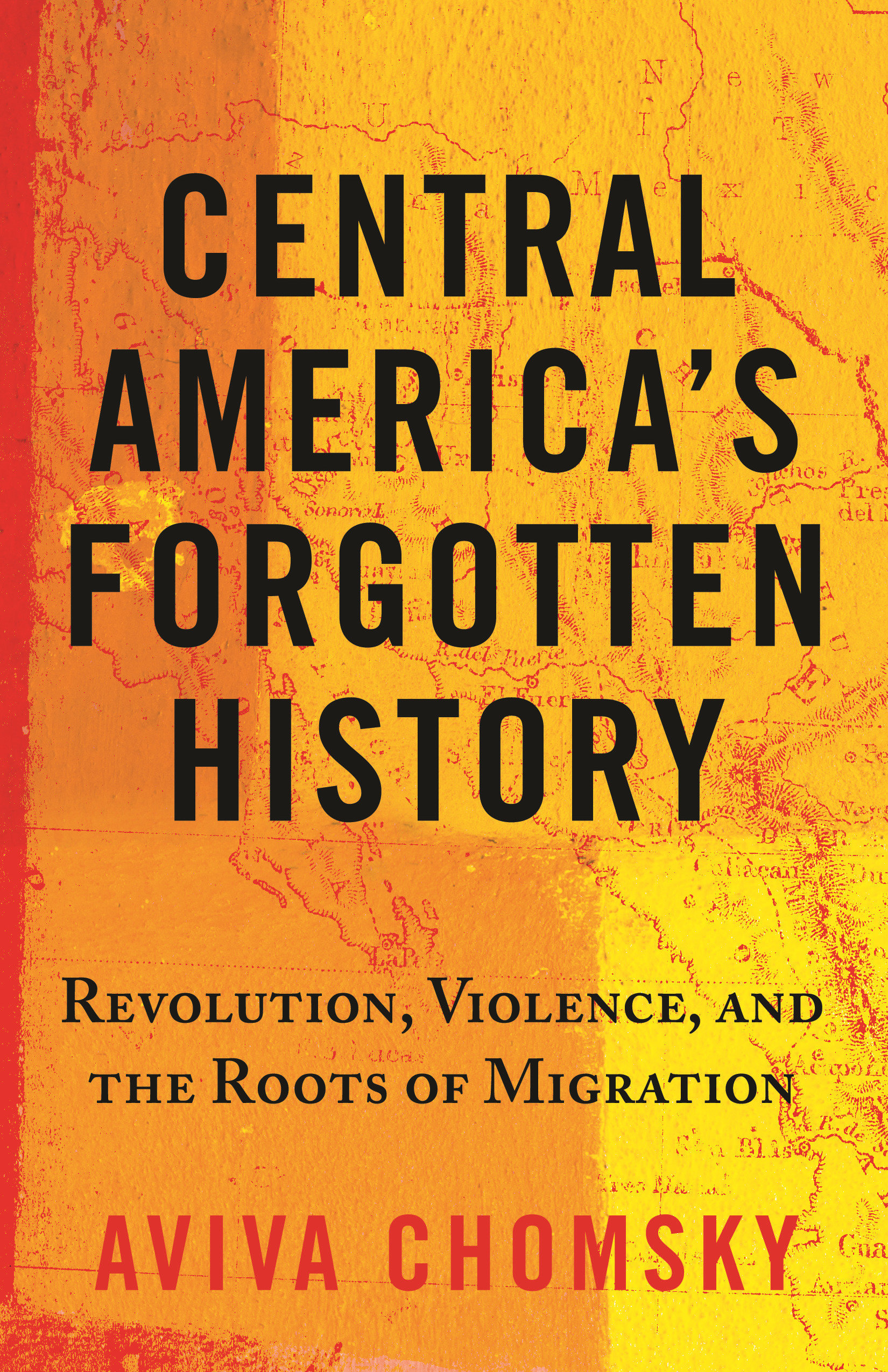 Central America's Forgotten History Revolution, Violence, and the Roots of Migration
