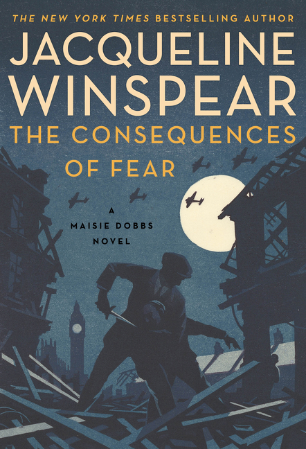 The Consequences of Fear A Maisie Dobbs Novel
