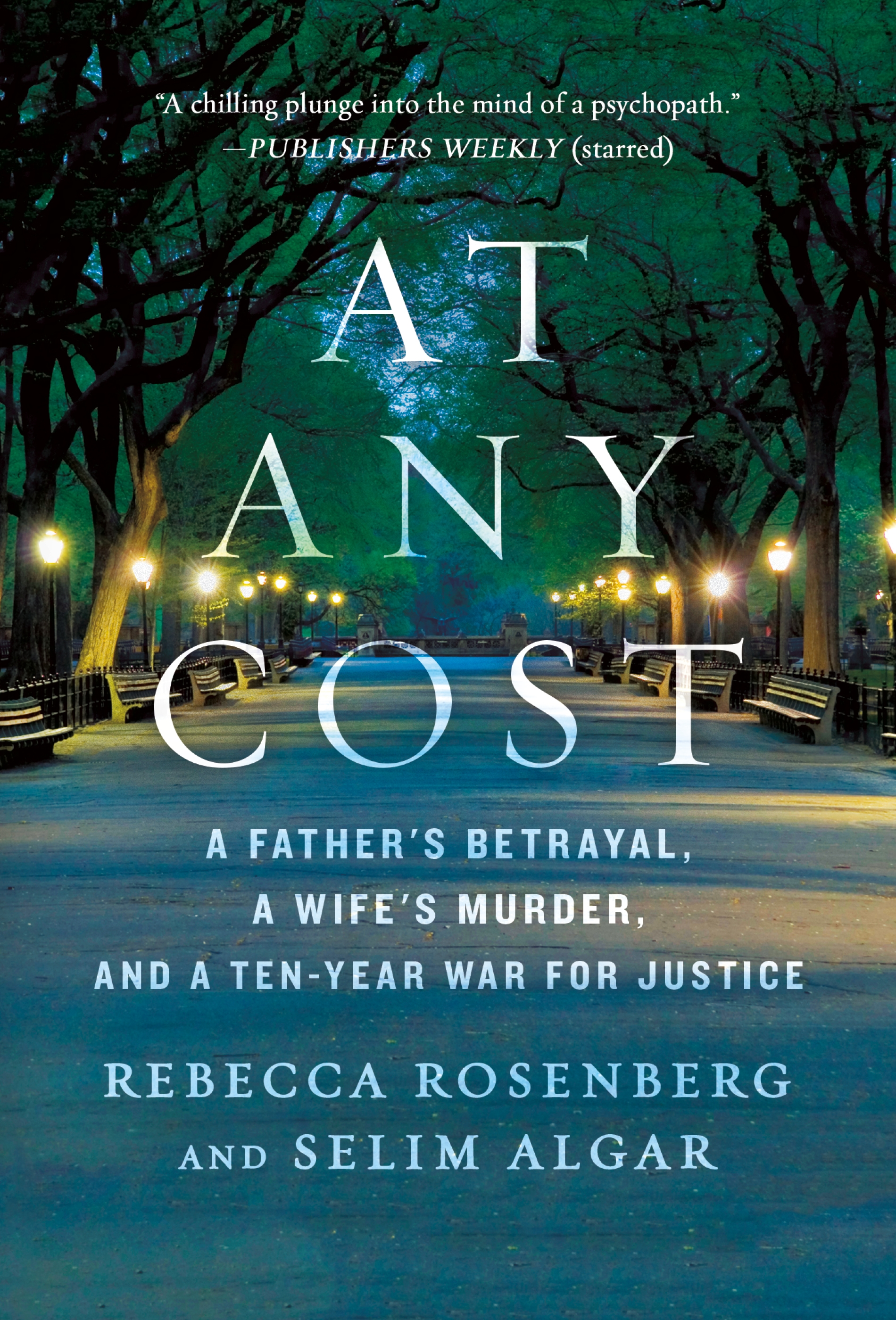 At Any Cost A Father's Betrayal, a Wife's Murder, and a Ten-Year War for Justice