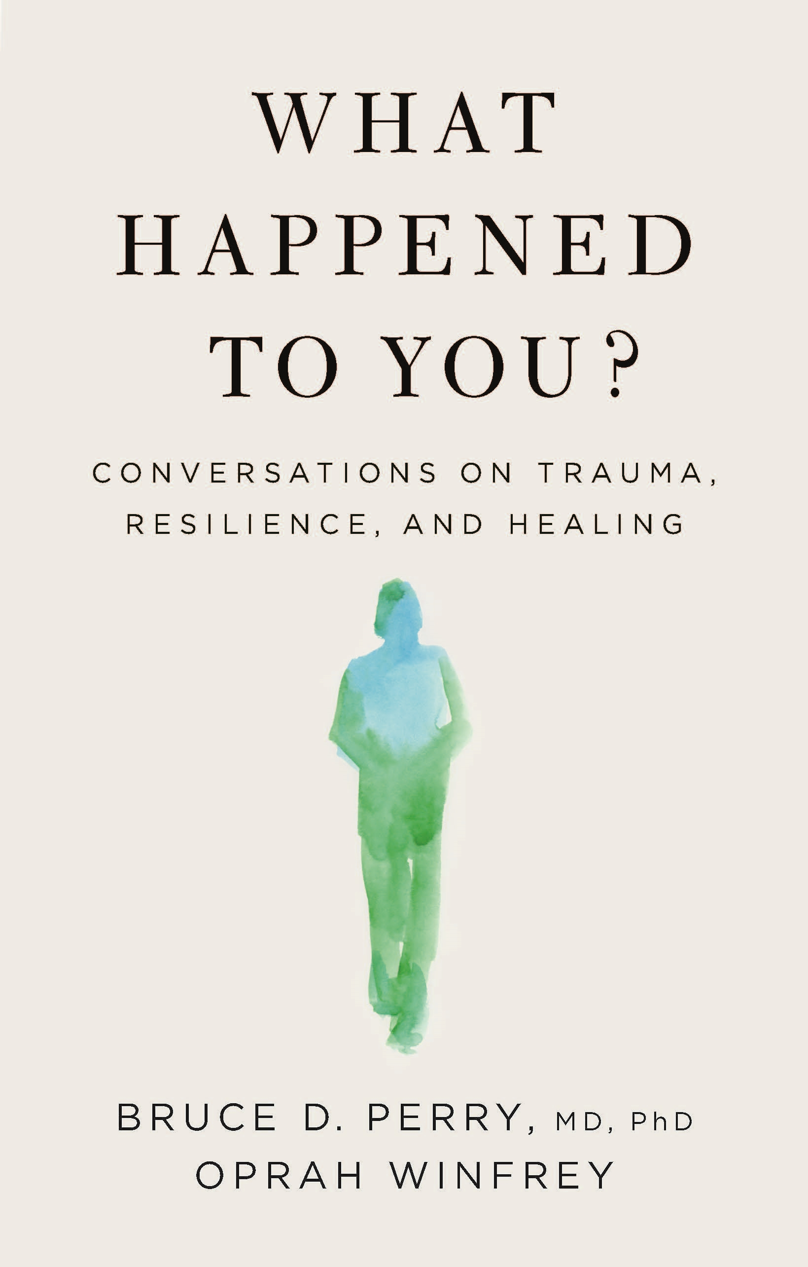 What Happened to You? Conversations on Trauma, Resilience, and Healing