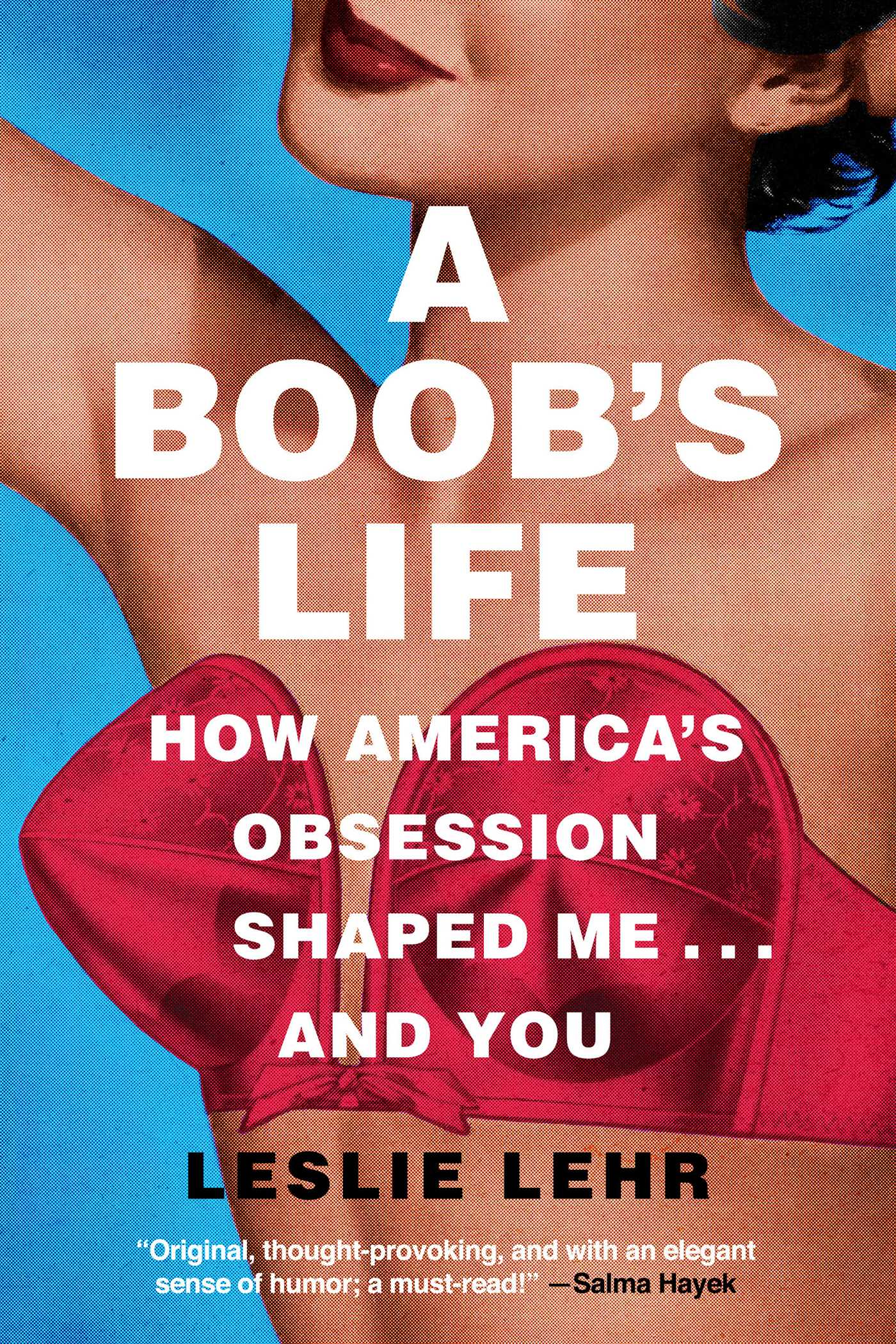 A Boob's Life How America's Obsession Shaped Me—and You