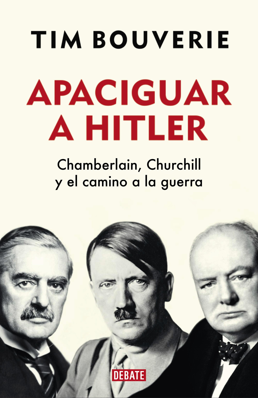 Apaciguar a Hitler Chamberlain, Churchill y el camino a la guerra