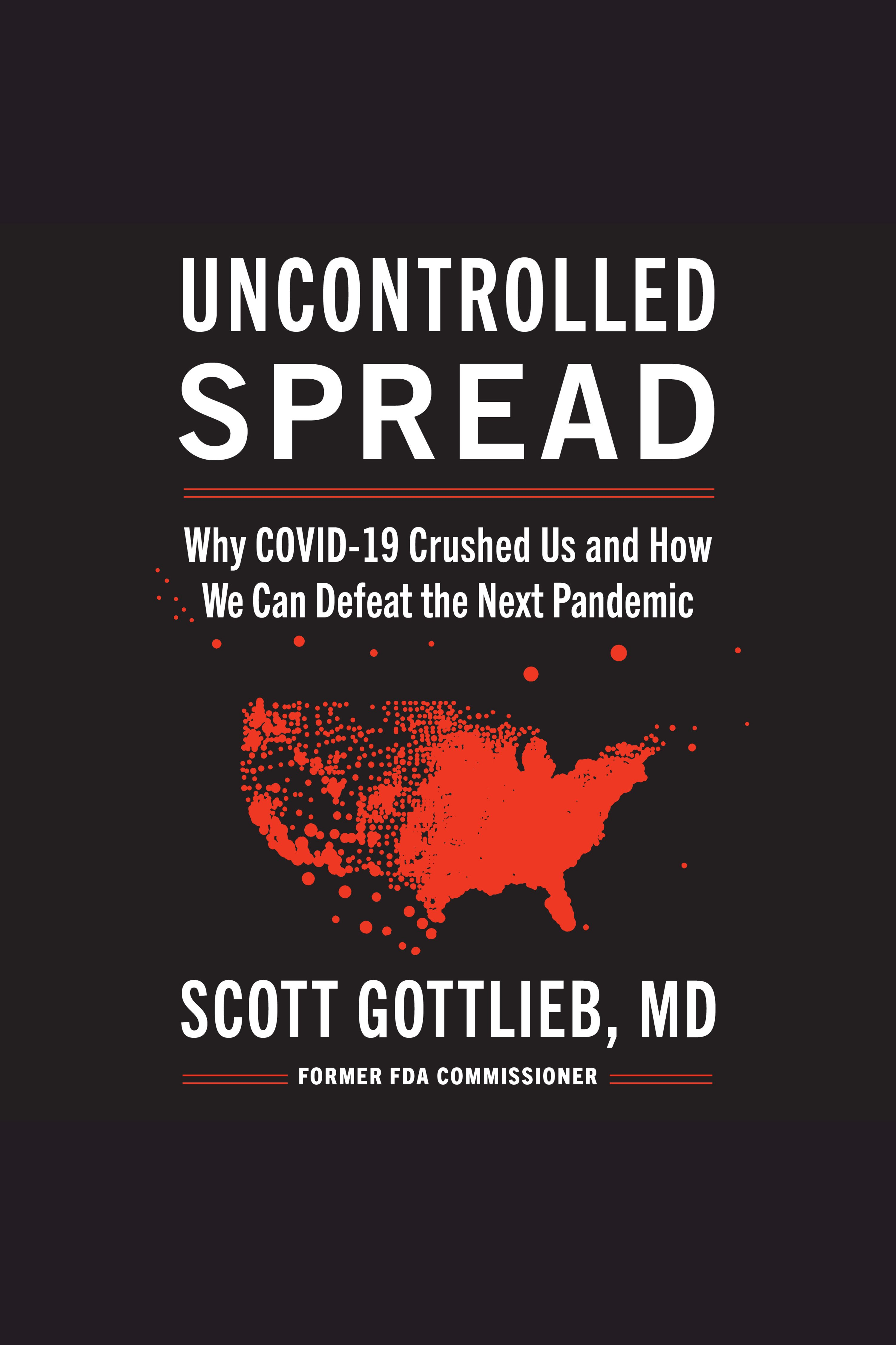 Uncontrolled Spread Why COVID-19 Crushed Us and How We Can Defeat the Next Pandemic