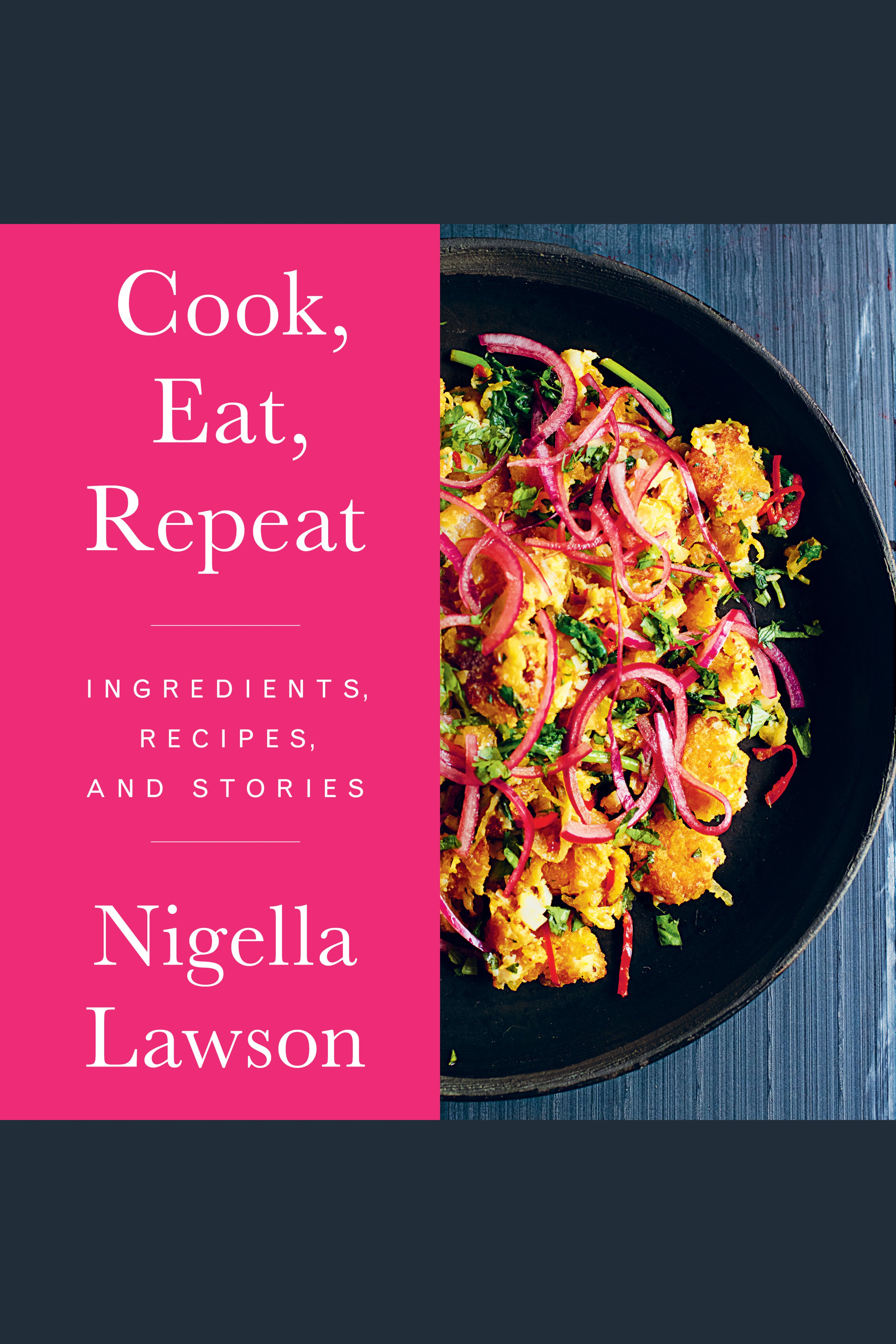 Cook, Eat, Repeat Ingredients, Recipes, and Stories