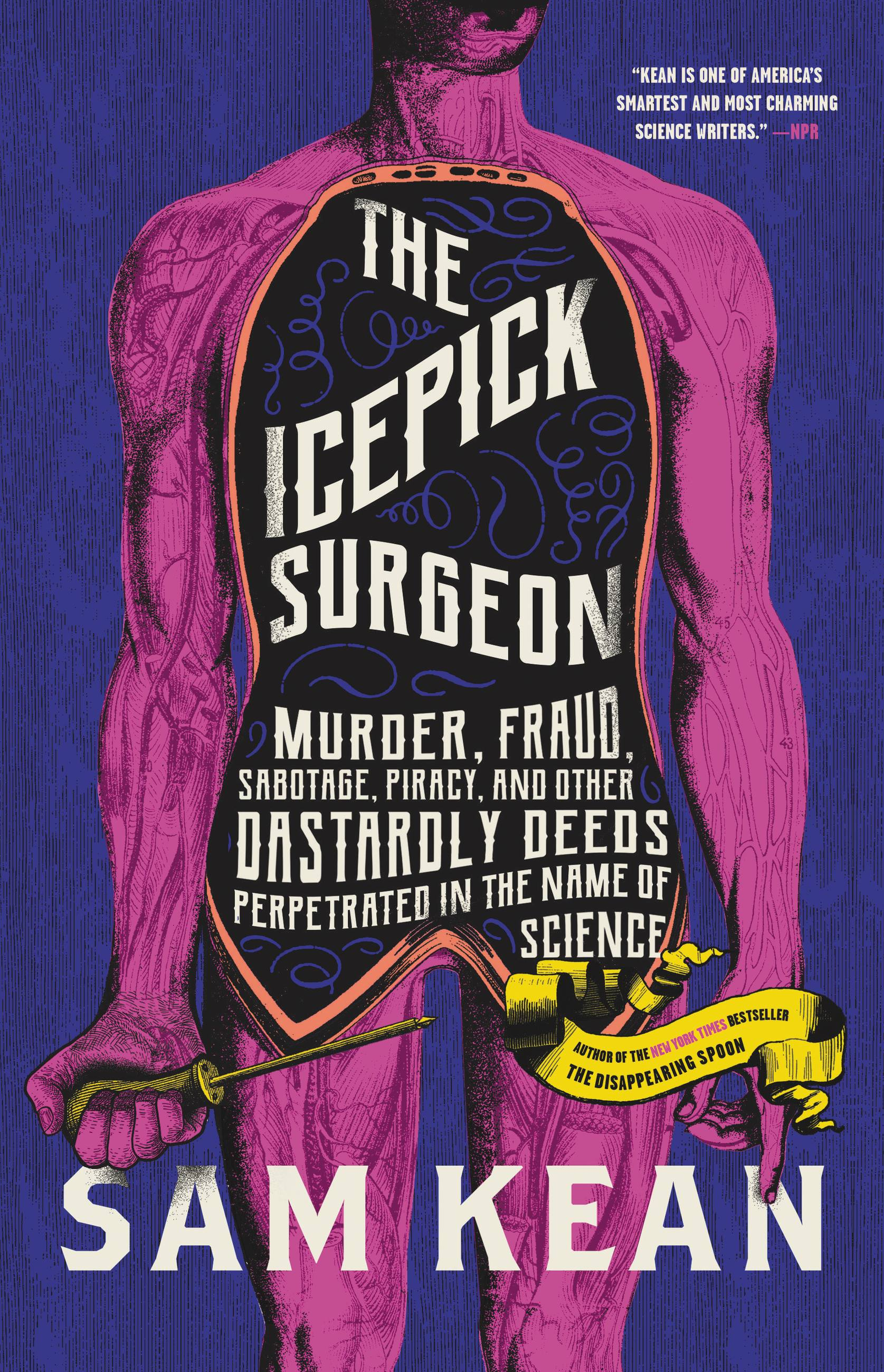 The Icepick Surgeon Murder, Fraud, Sabotage, Piracy, and Other Dastardly Deeds Perpetrated in the Name of Science