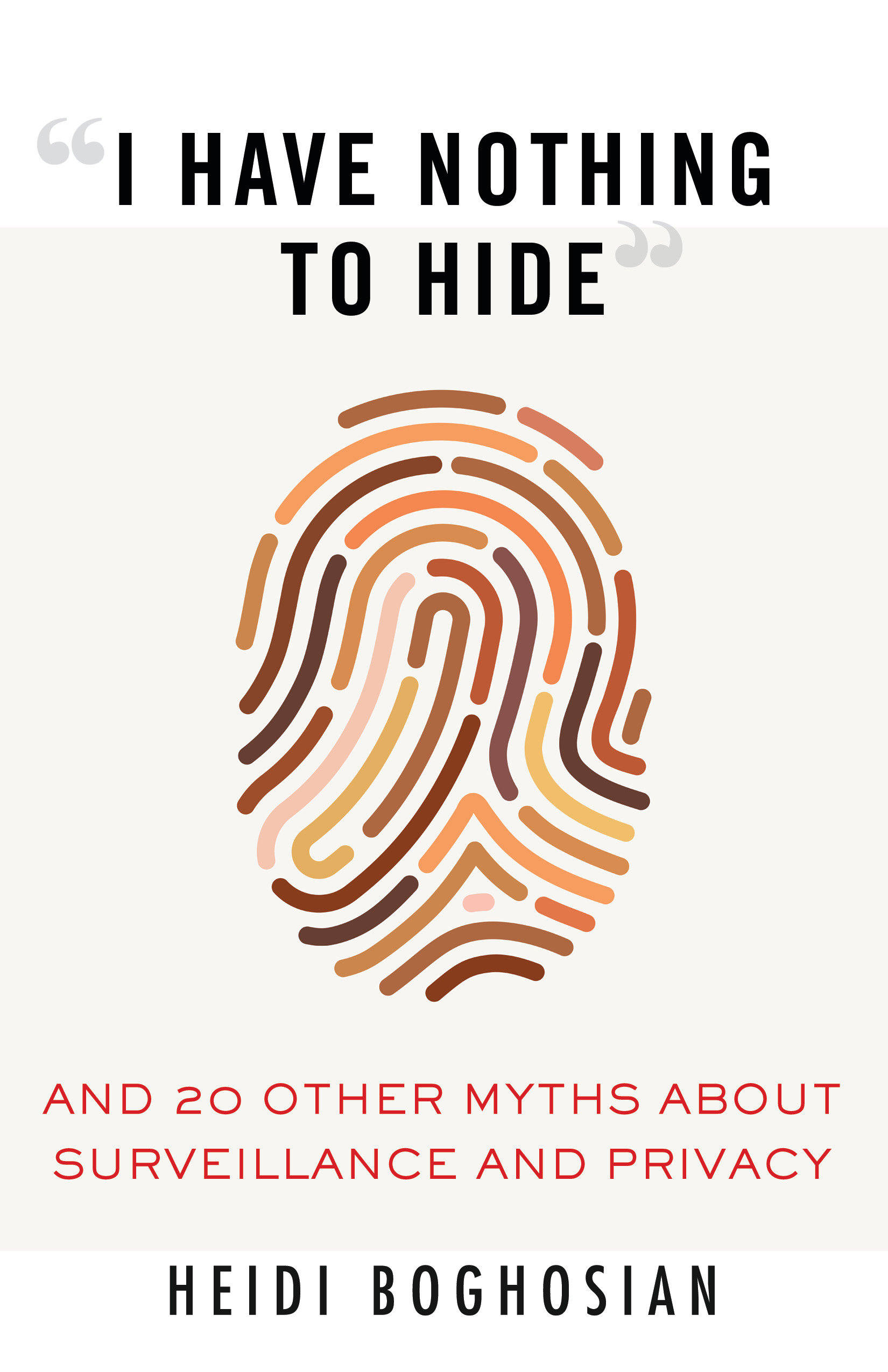 """""""I Have Nothing to Hide"""" And 20 Other Myths About Surveillance and Privacy"""