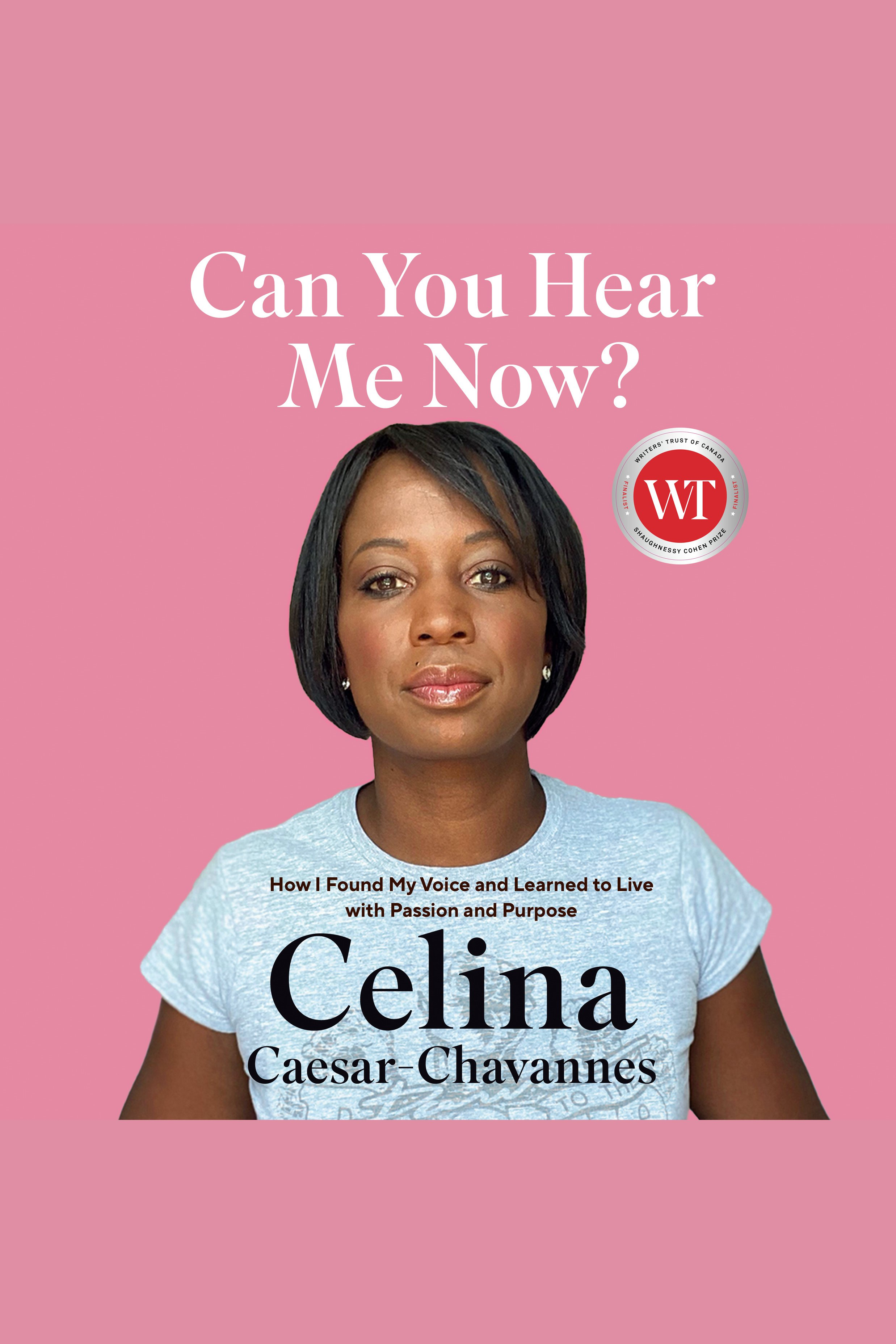 Can You Hear Me Now? How I Found My Voice and Learned to Live with Passion and Purpose