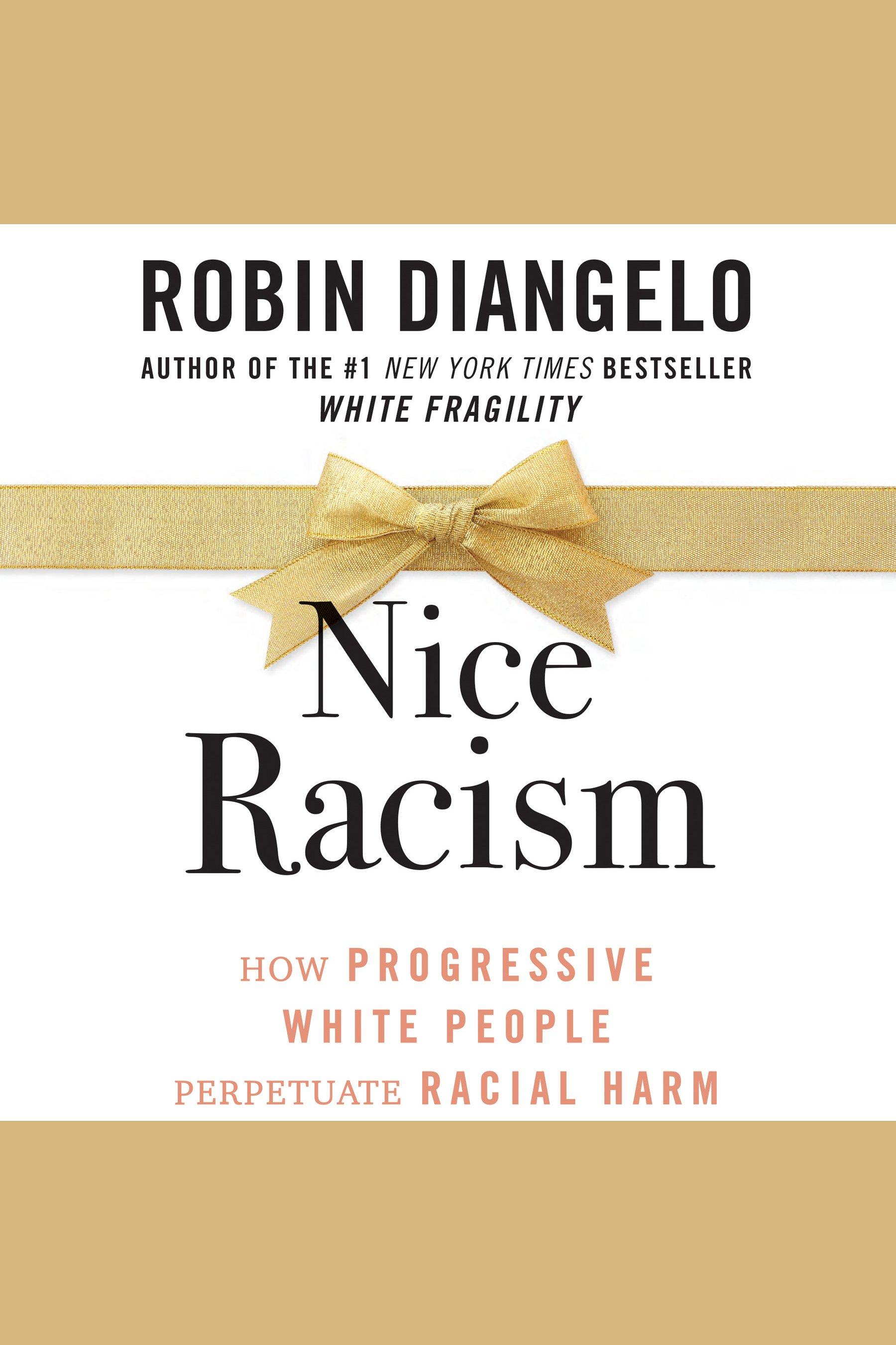 Nice Racism How Progressive White People Perpetuate Racial Harm