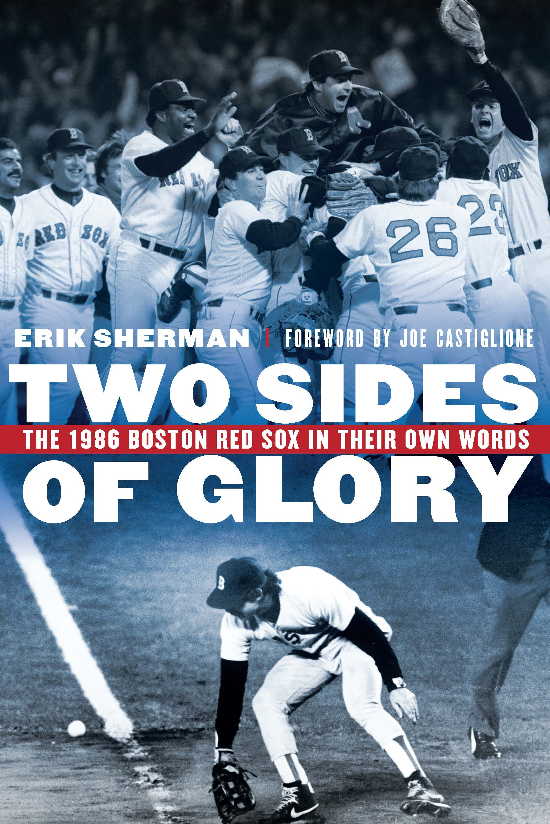 Two Sides of Glory The 1986 Boston Red Sox in Their Own Words
