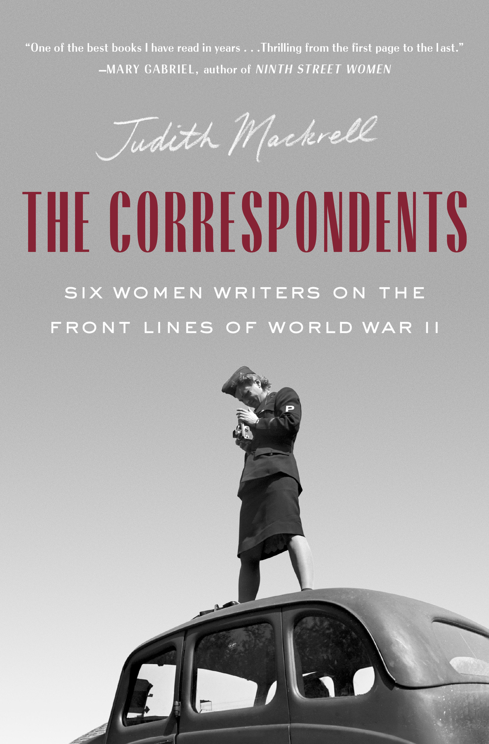The Correspondents Six Women Writers on the Front Lines of World War II
