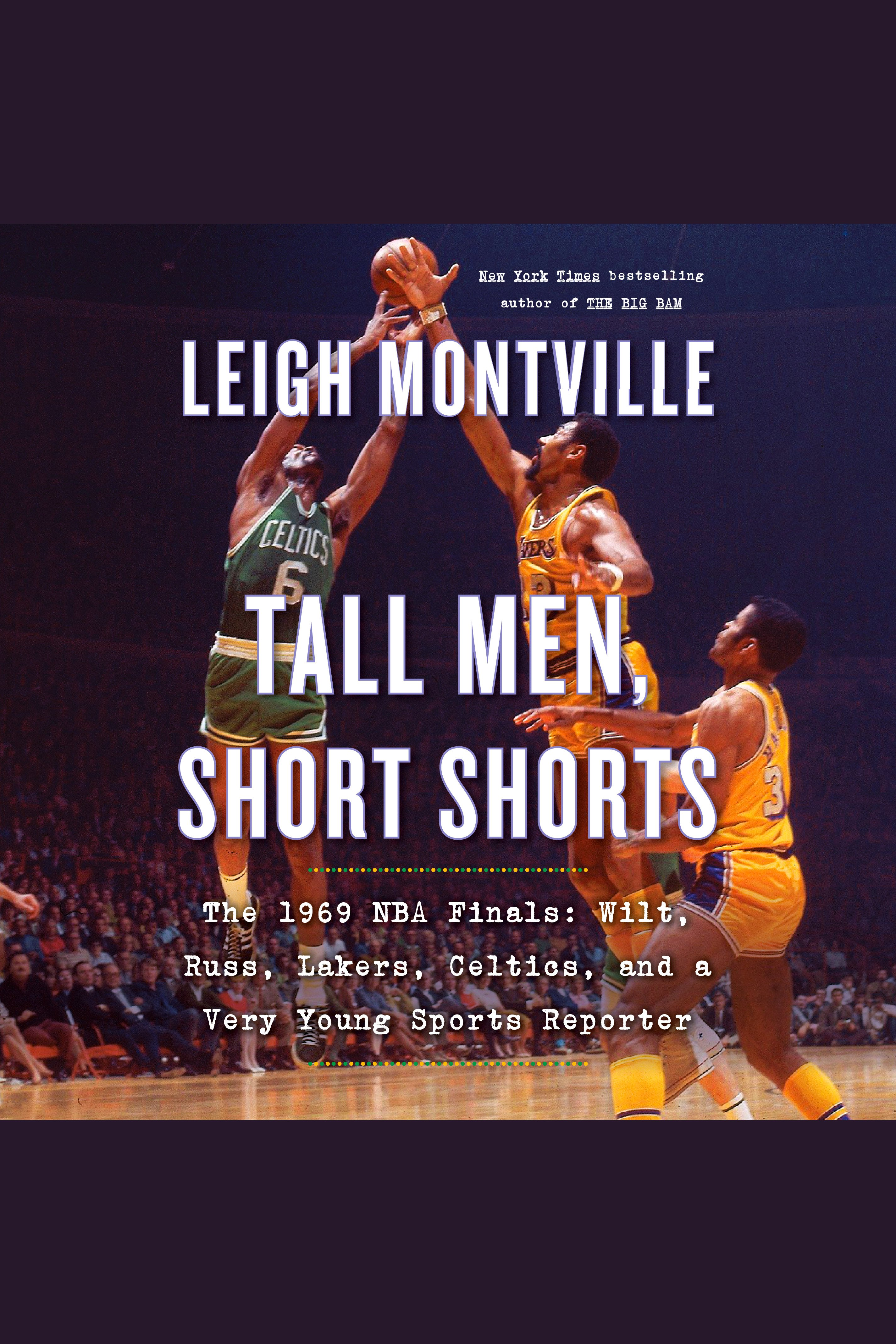 Tall Men, Short Shorts The 1969 NBA Finals: Wilt, Russ, Lakers, Celtics, and a Very Young Sports Reporter