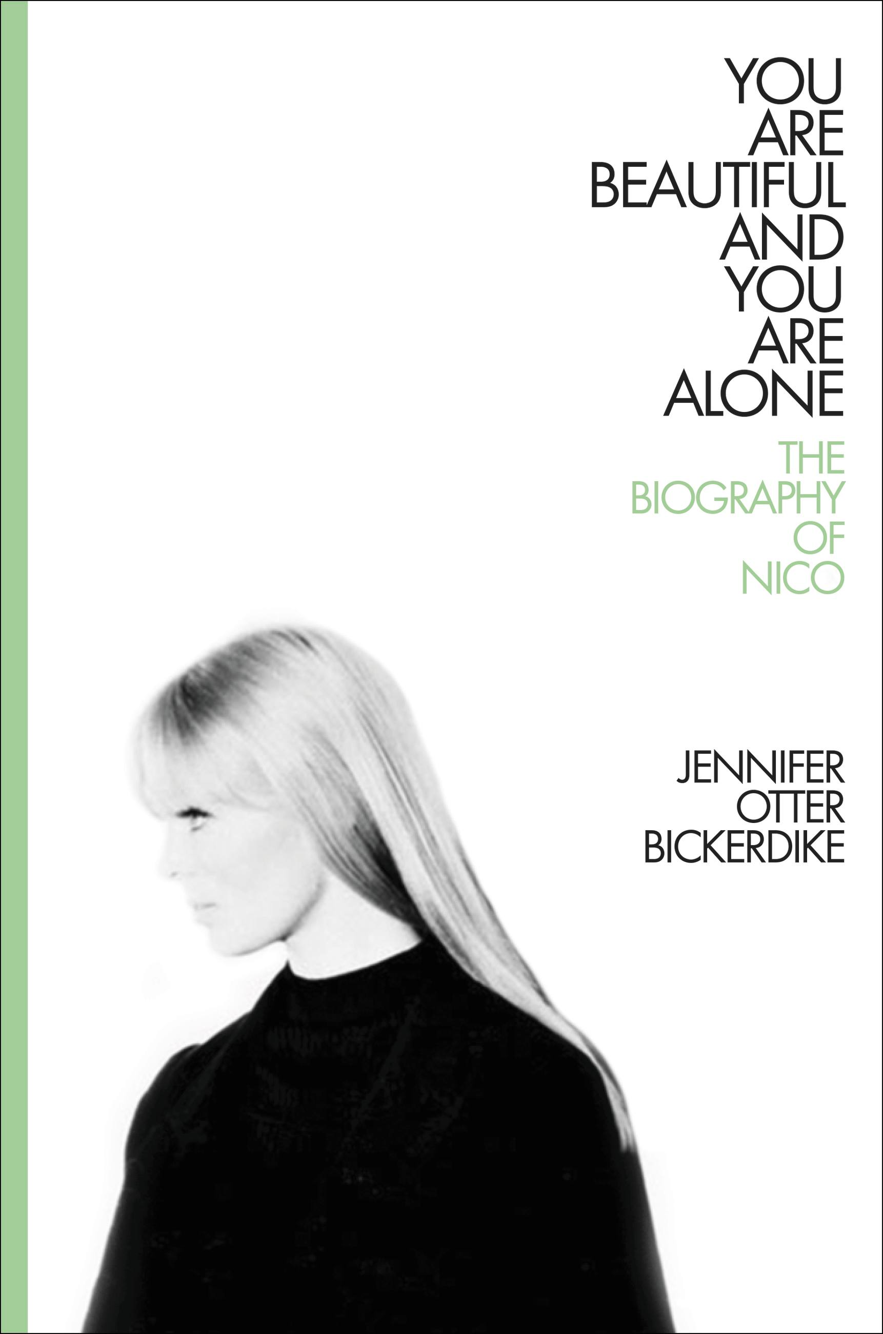 You Are Beautiful and You Are Alone The Biography of Nico