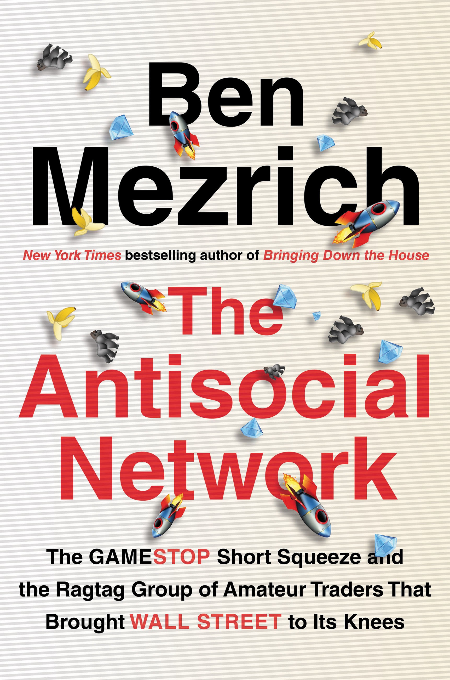 The Antisocial Network The GameStop Short Squeeze and the Ragtag Group of Amateur Traders That Brought Wall Street to Its Knees
