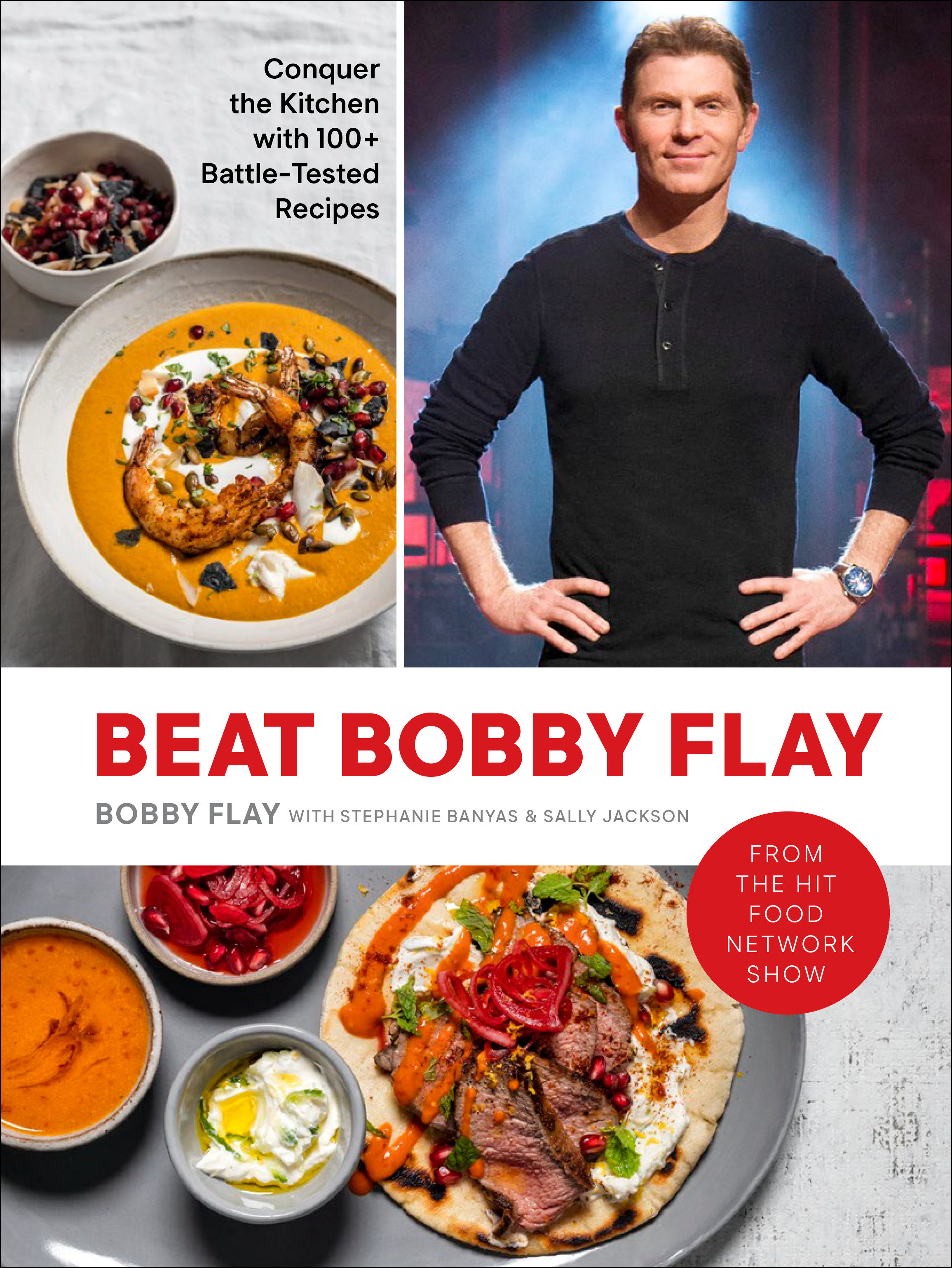 Beat Bobby Flay Conquer the Kitchen with 100+ Battle-Tested Recipes: A Cookbook