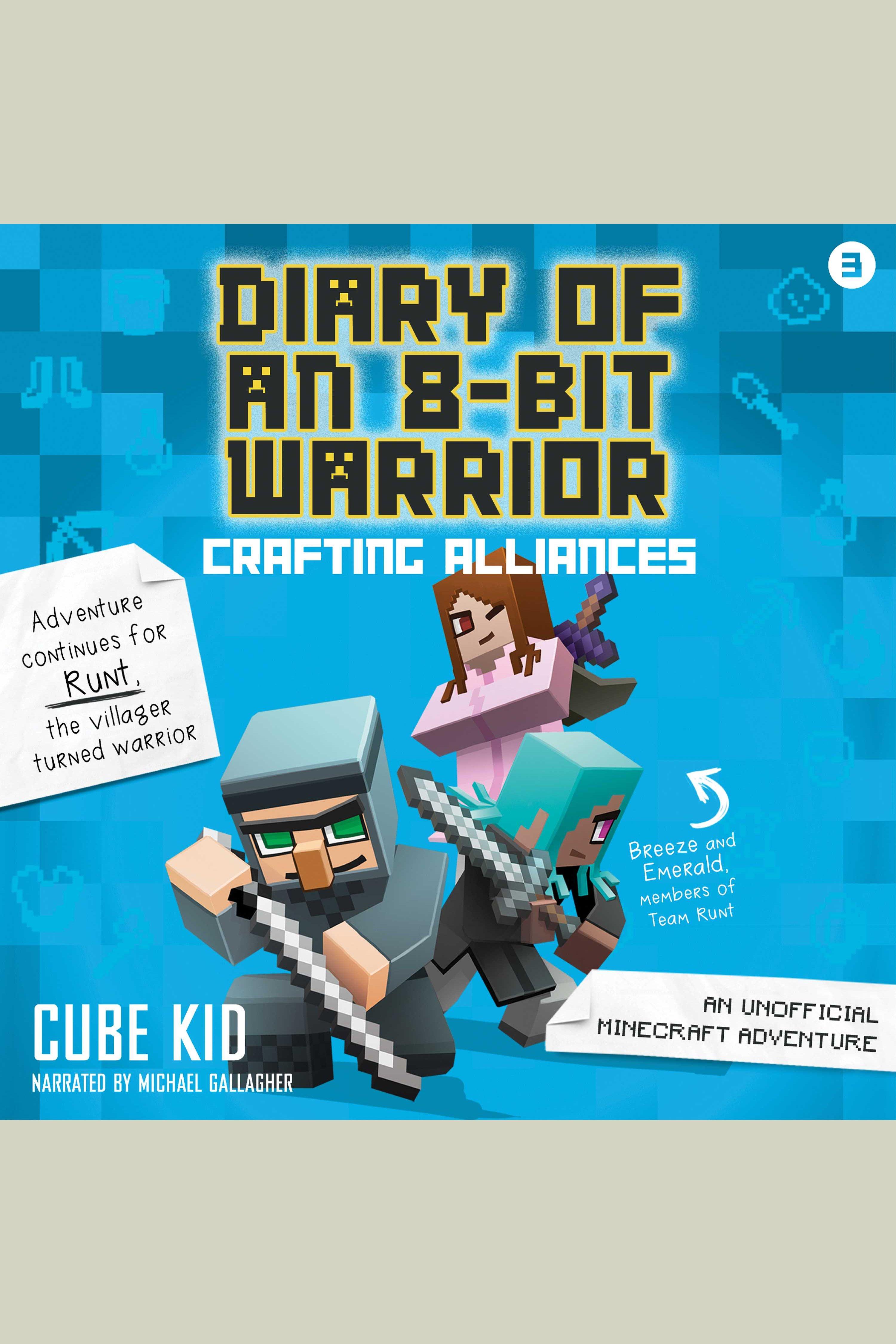 Diary of an 8-Bit Warrior: Crafting Alliances An Unofficial Minecraft Adventure
