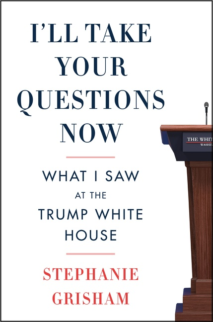 I'll Take Your Questions Now What I Saw at the Trump White House