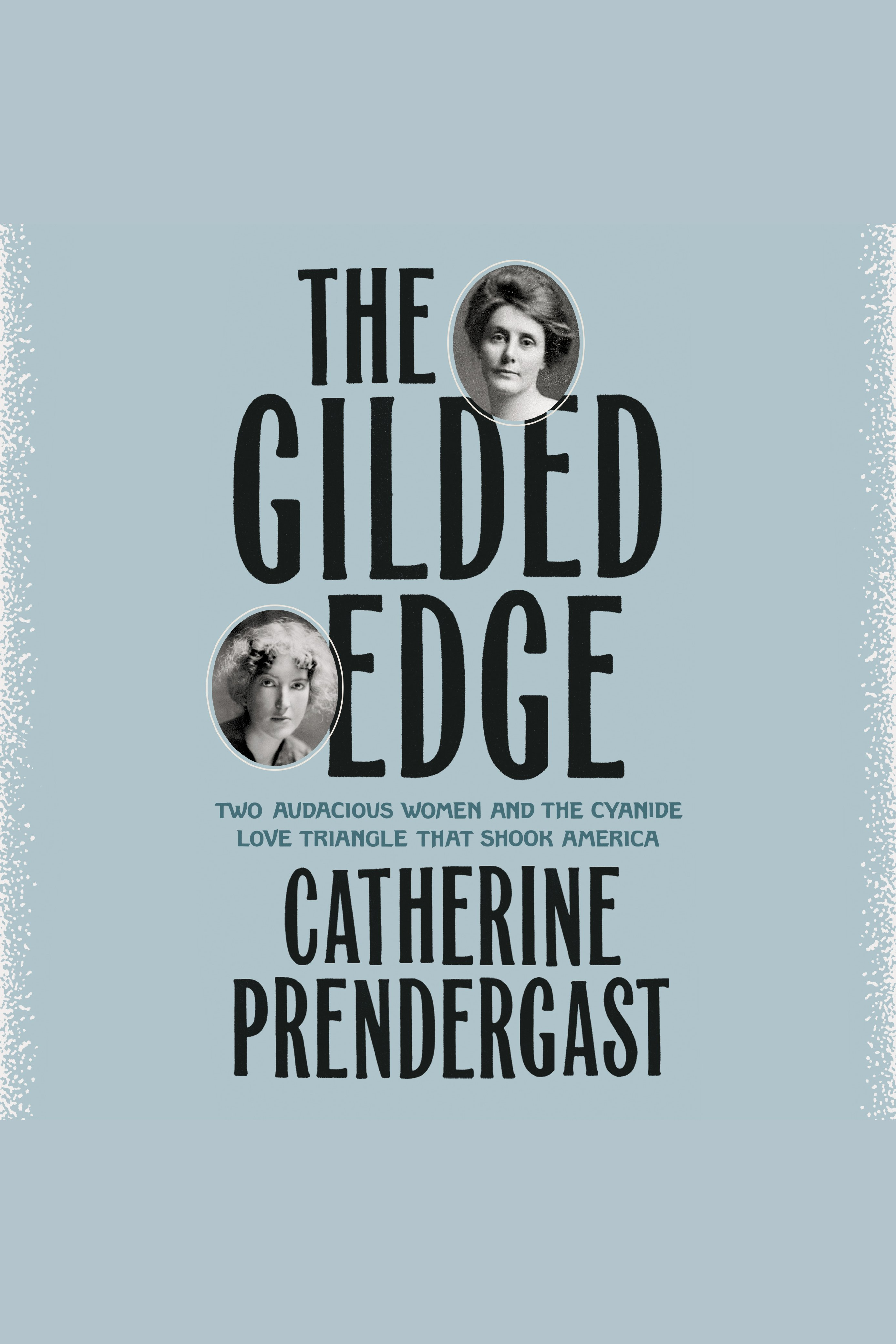 Gilded Edge, The Two Audacious Women and the Cyanide Love Triangle That Shook America