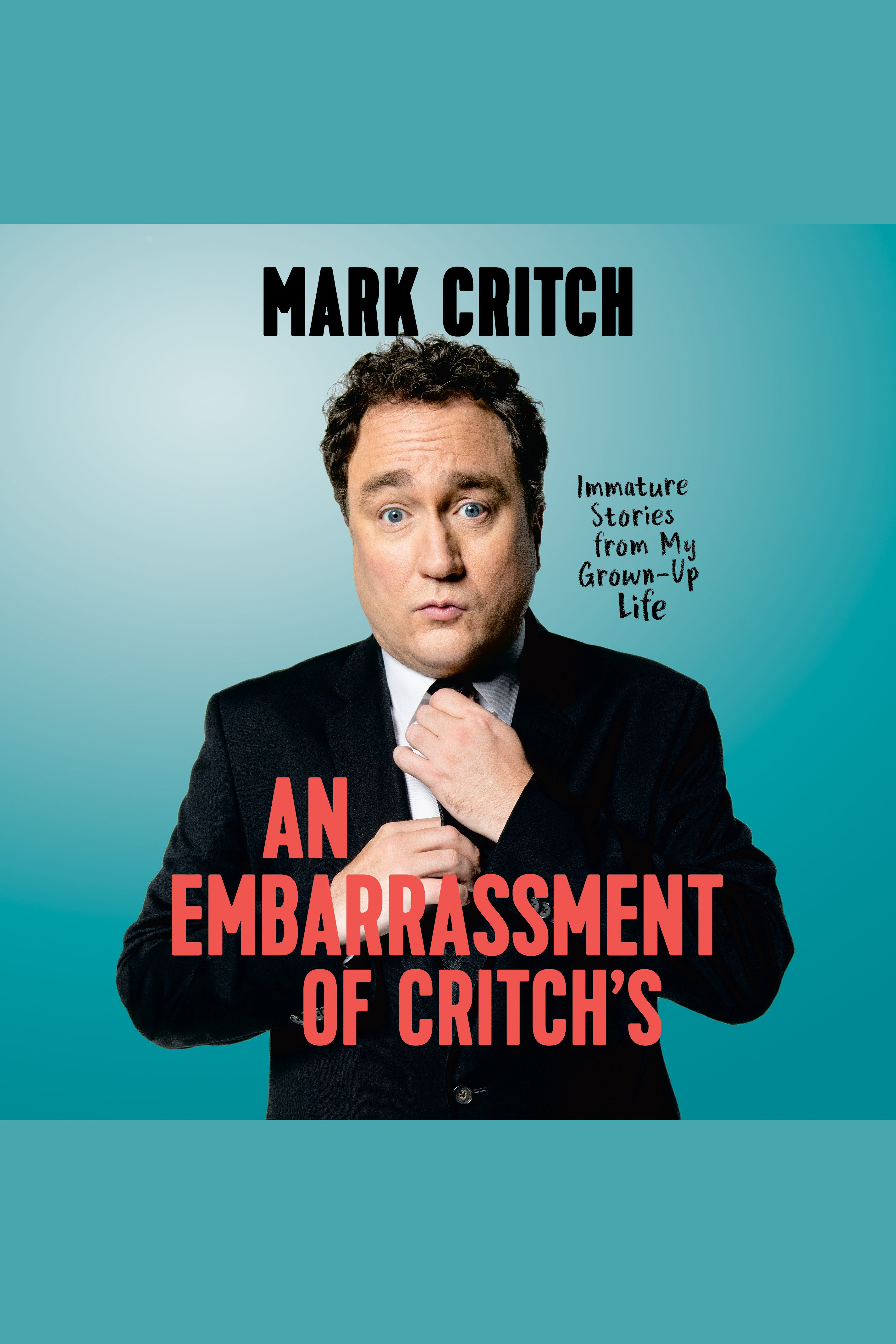 Embarrassment of Critch's, An Immature Stories From My Grown-Up Life
