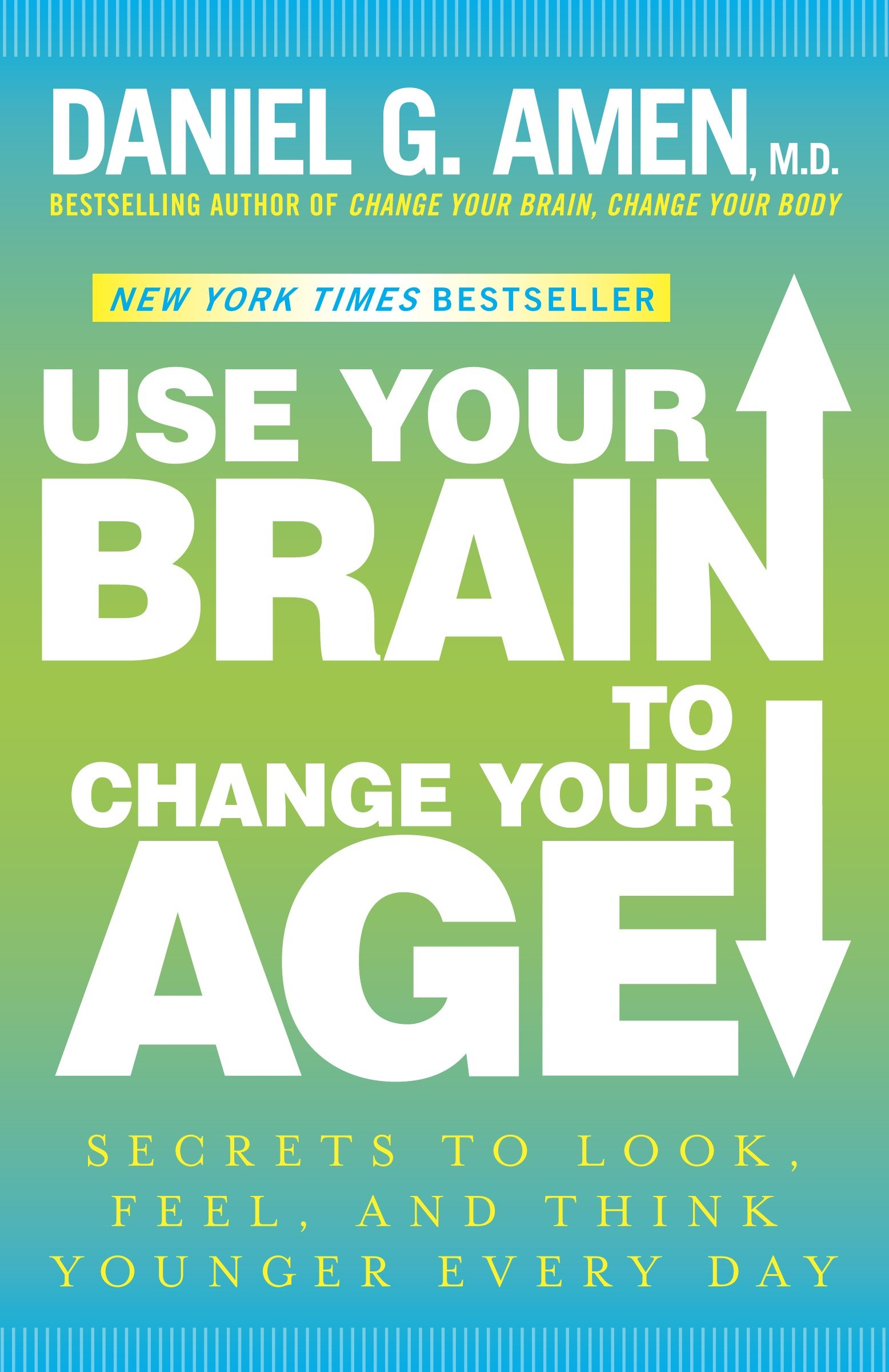 Use your brain to change your age secrets to look, feel, and think younger every day cover image