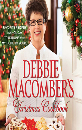 Debbie Macomber's Christmas Cookbook Favorite Recipes and Holiday Traditions from My Home to Yours