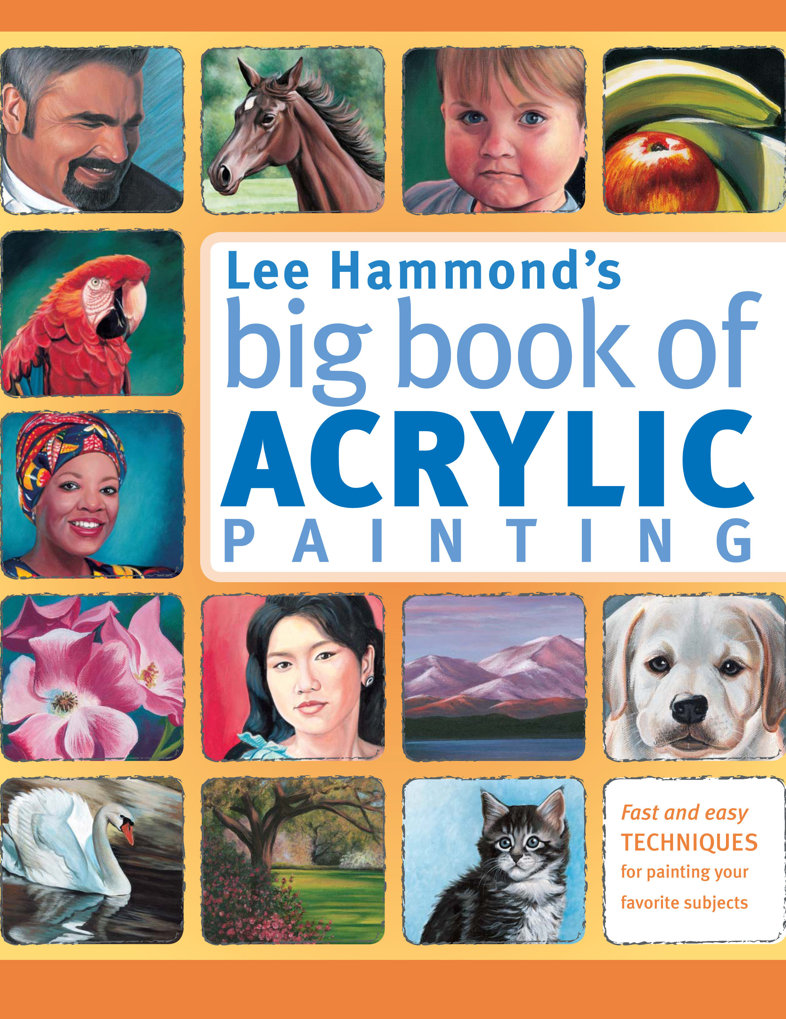 Cover image for Lee Hammond's Big Book of Acrylic Painting [electronic resource] : Fast, easy techniques for painting your favorite subjects