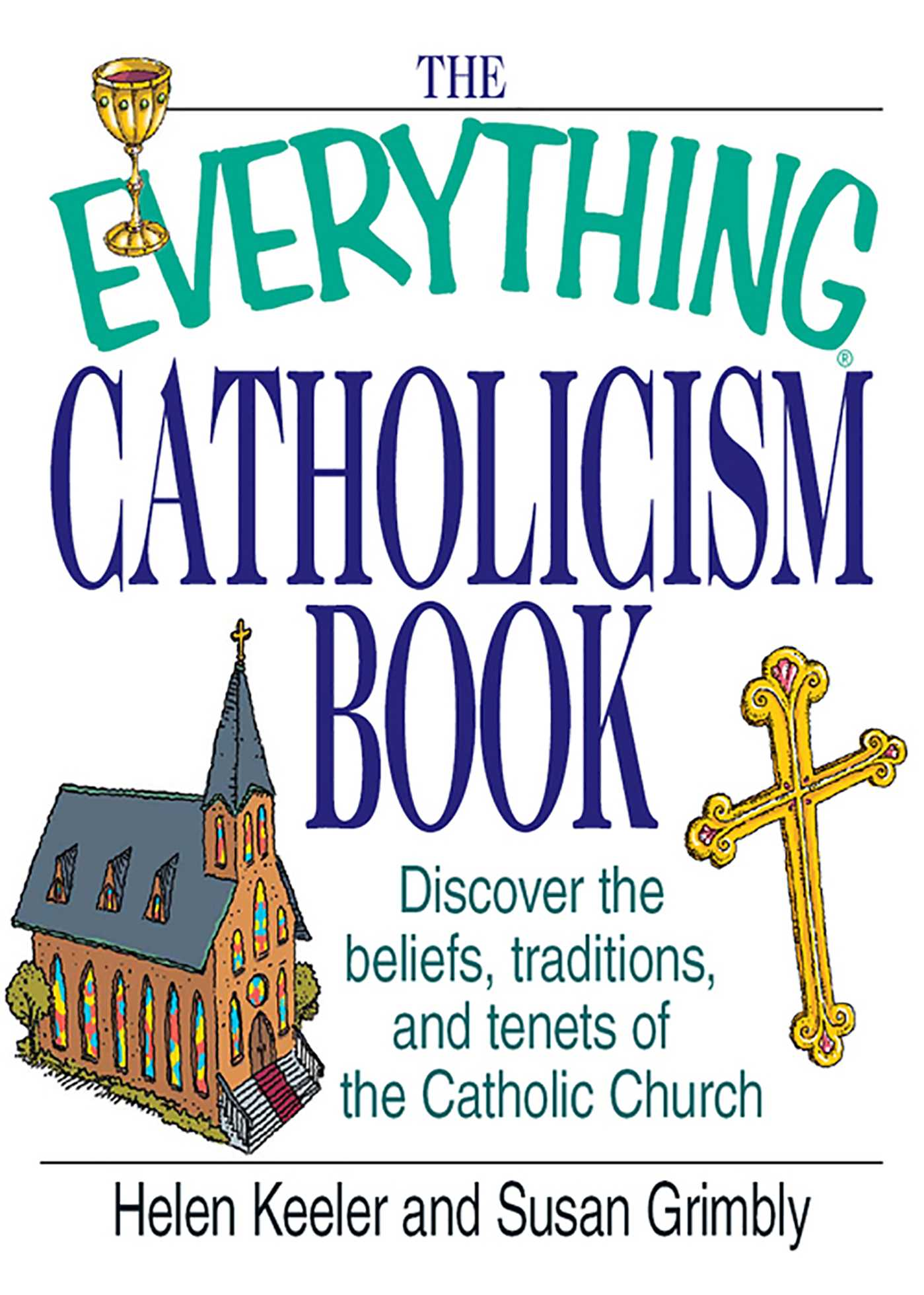 The Everything Catholicism Book Discover the Beliefs, Traditions, and Tenets of the Catholic Church