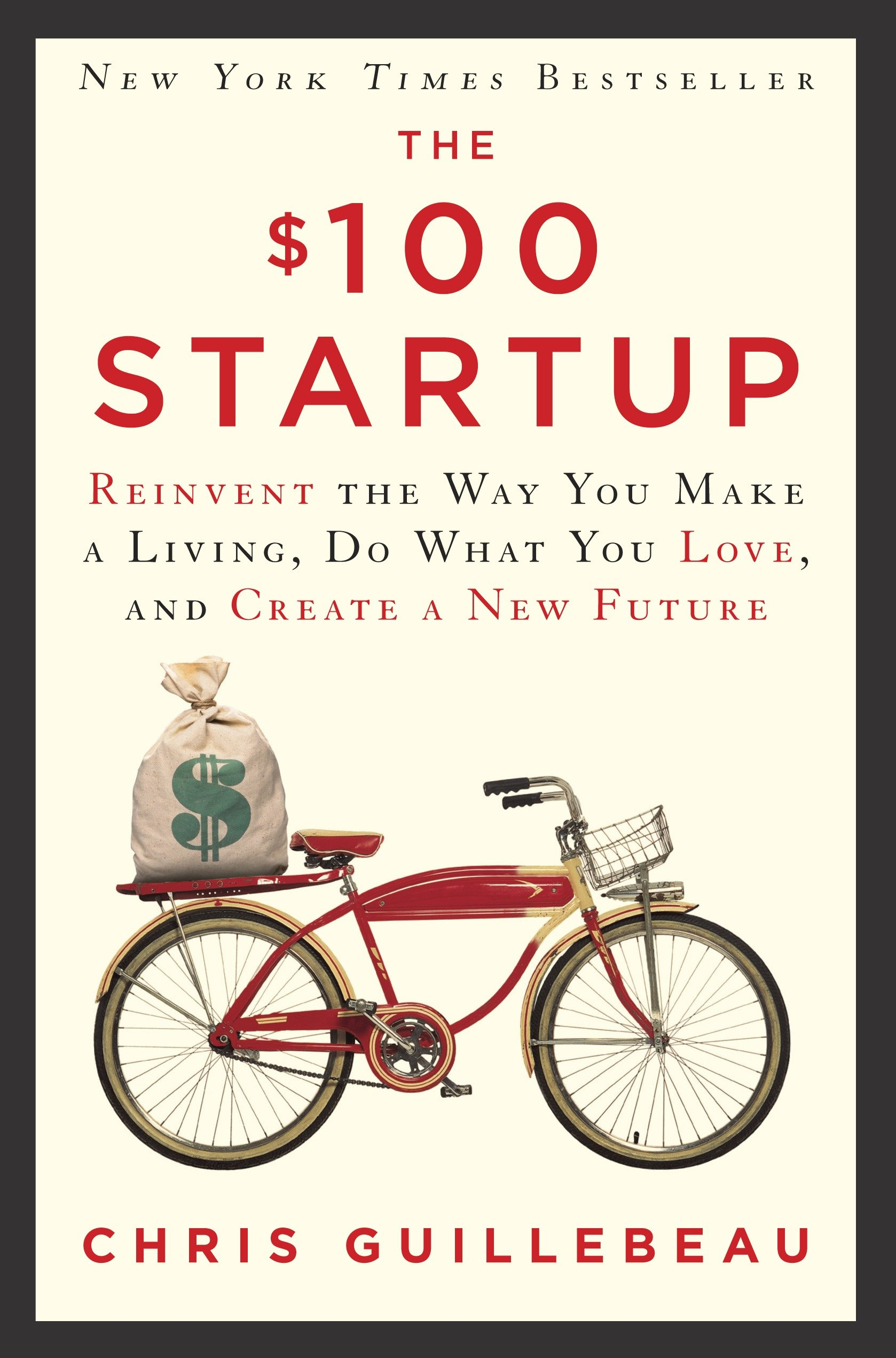 The $100 startup reinvent the way you make a living, do what you love, and create a new future cover image