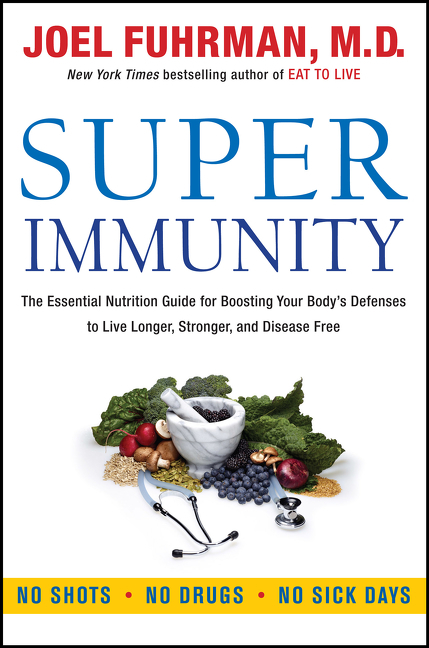 Super immunity the essential nutrition guide for boosting our body's defenses to live longer, stronger, and disease free cover image