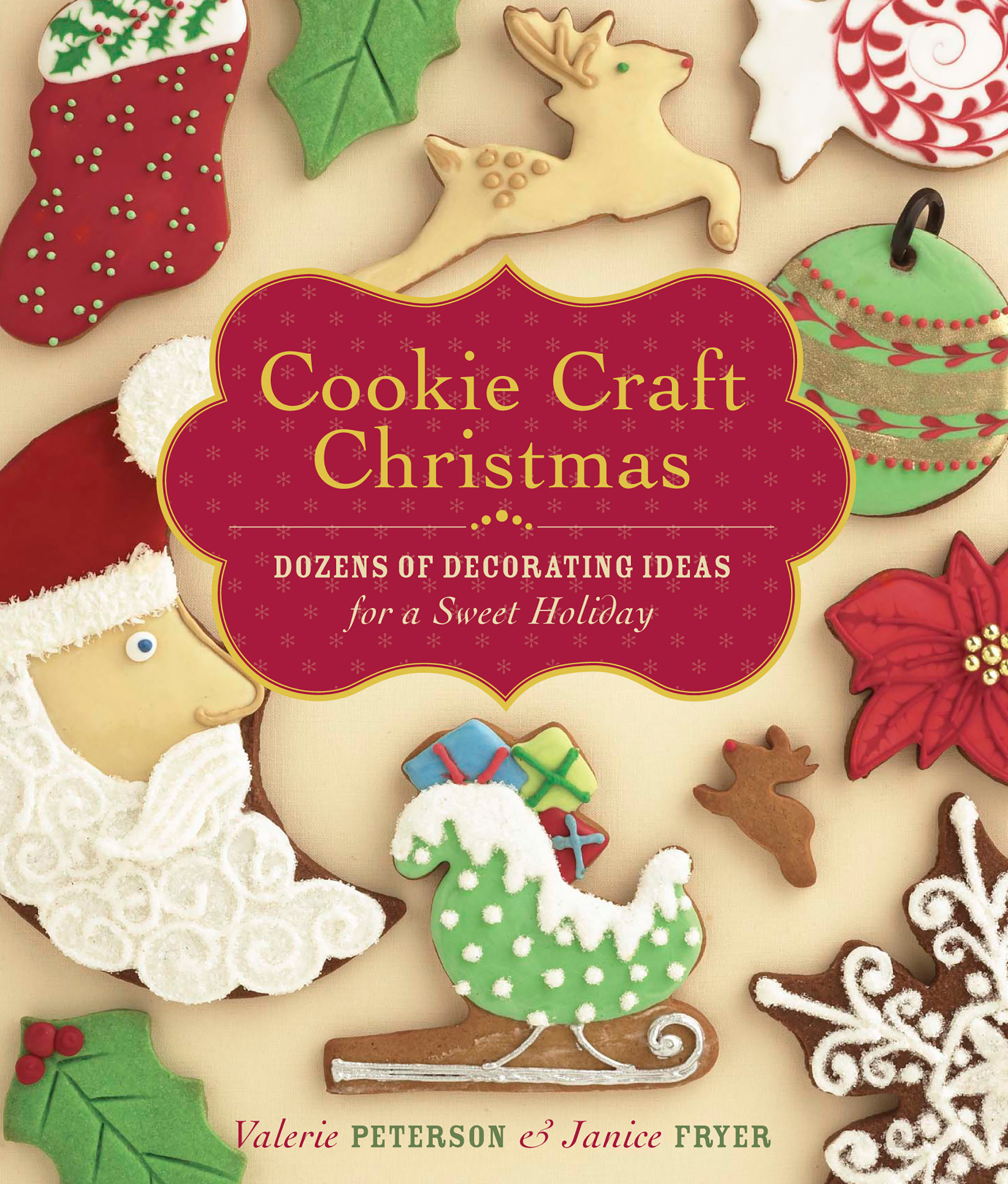 Cookie Craft Christmas Dozens of Decorating Ideas for a Sweet Holiday