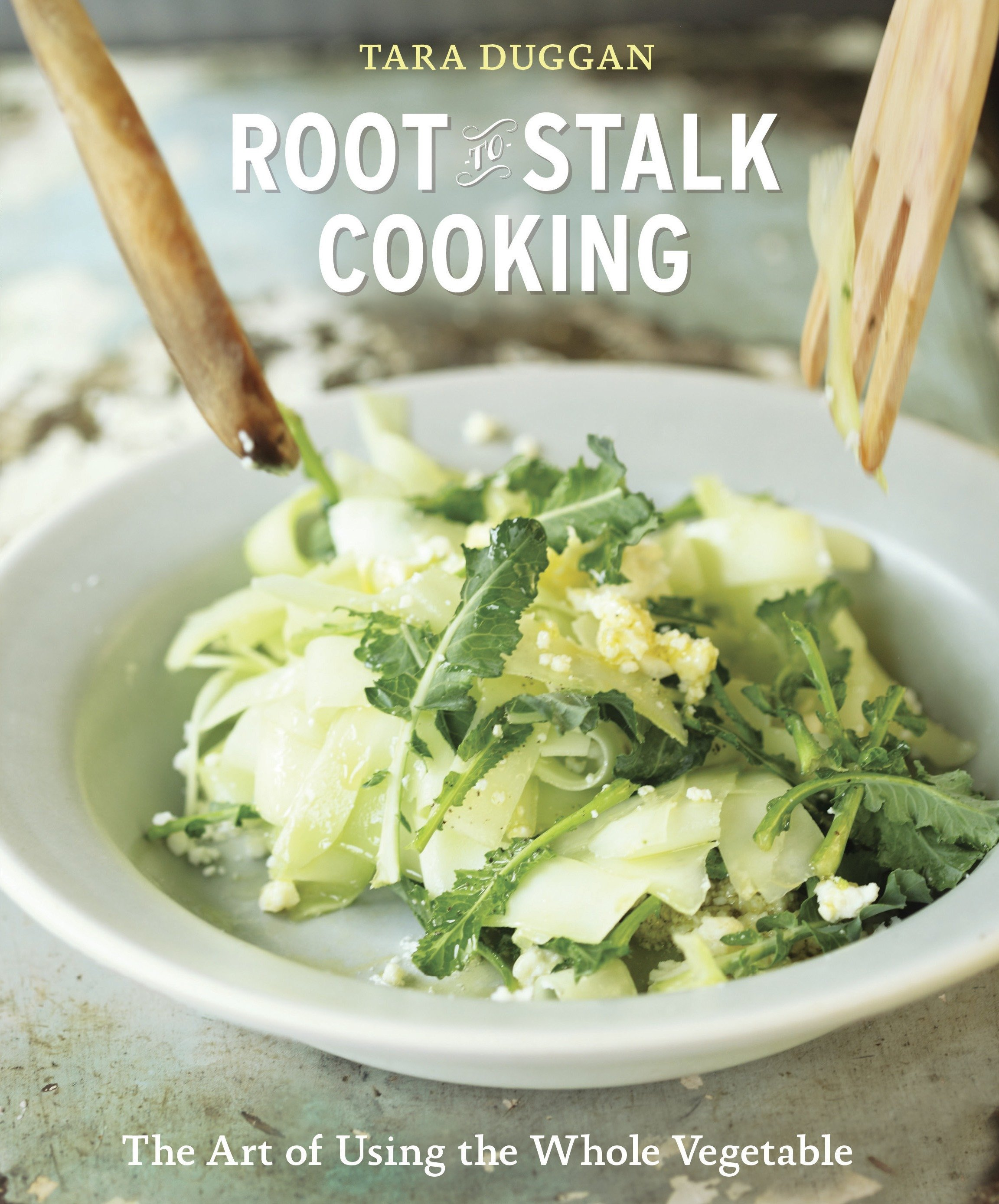 Cover image for Root-to-Stalk Cooking [electronic resource] : The Art of Using the Whole Vegetable (A Cookbook)