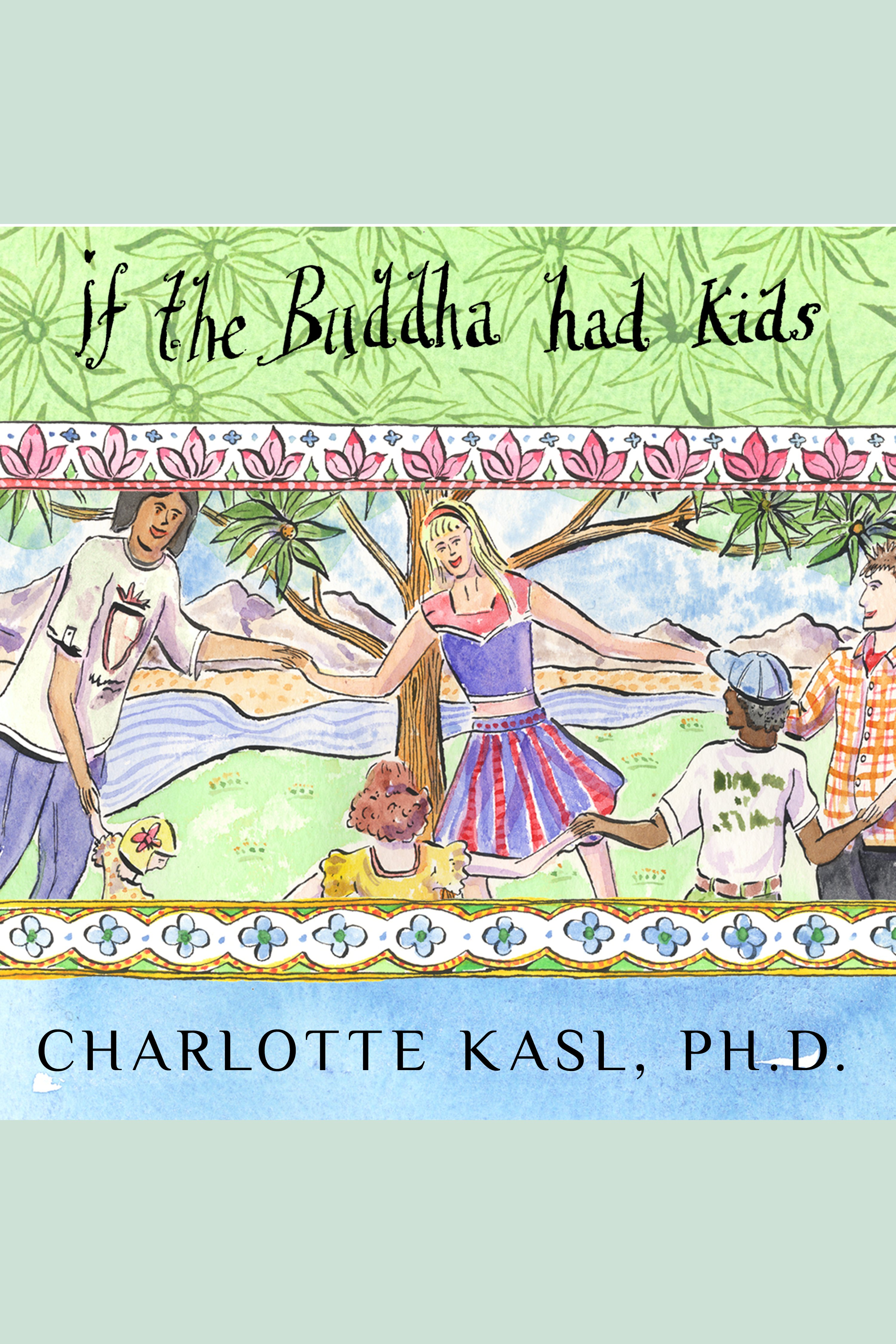 If the Buddha Had Kids Raising Children to Create a More Peaceful World