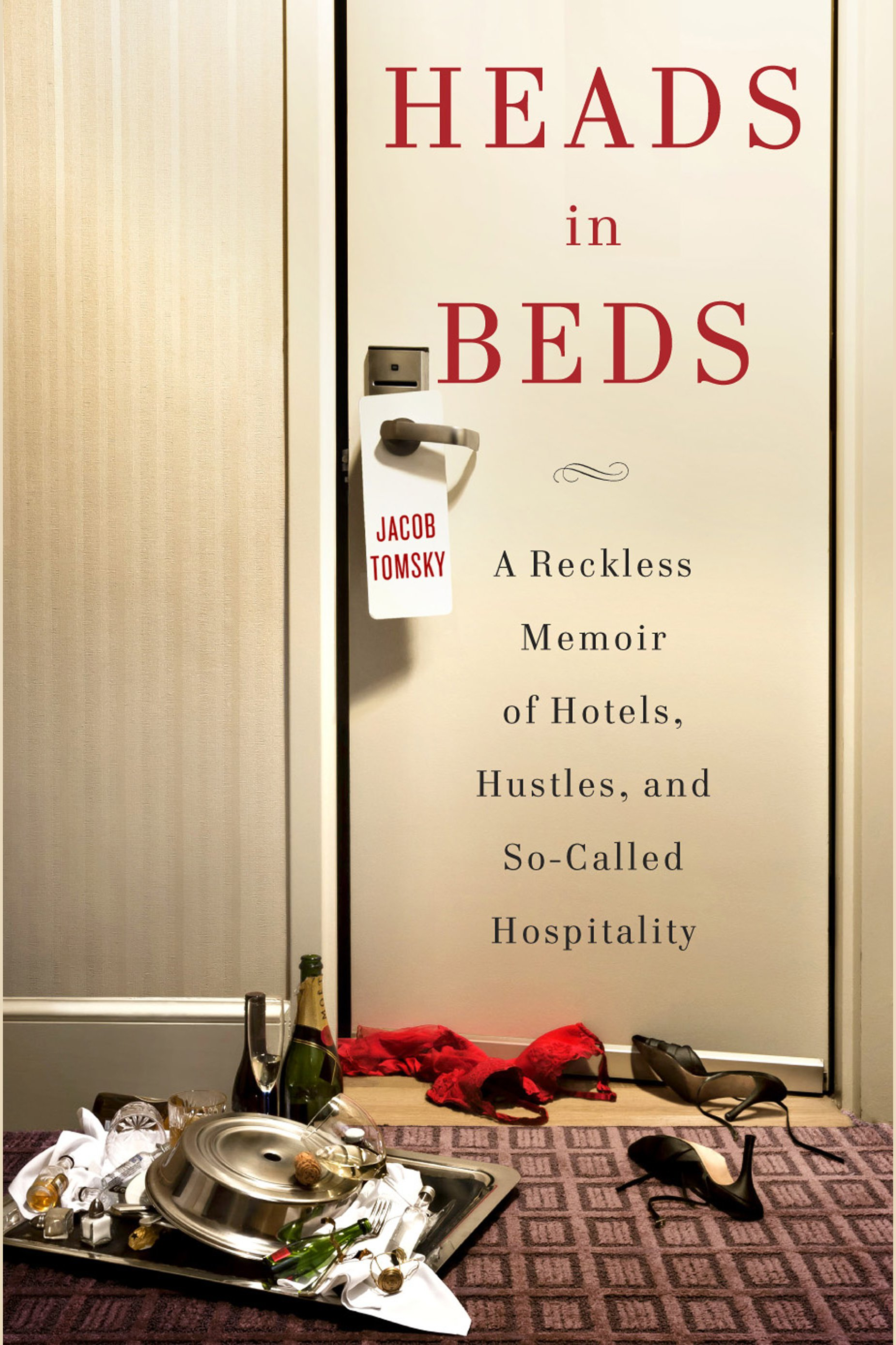Heads in beds a reckless memoir of hotels, hustles, and so-called hospitality cover image