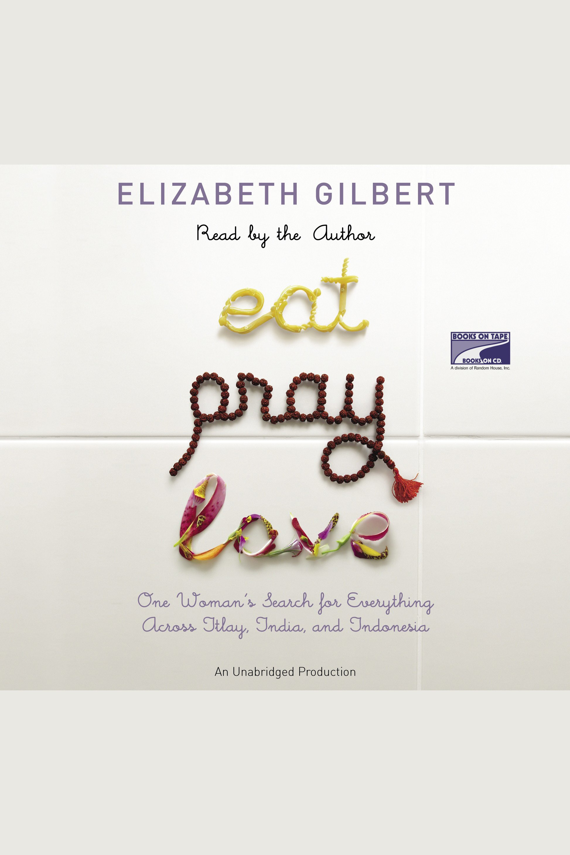 Eat, pray, love one woman's search for everything across Italy, India and Indonesia cover image