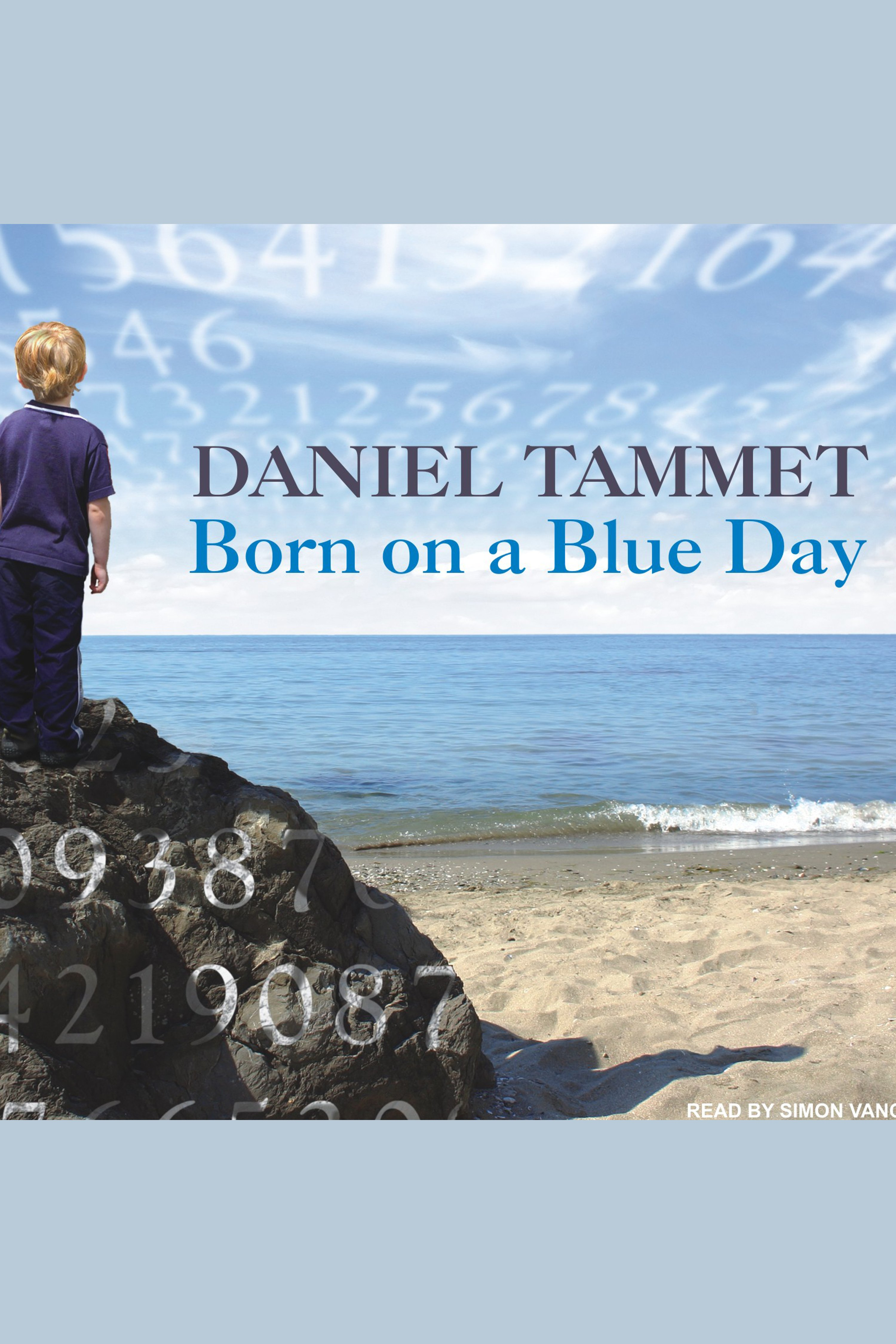 Born on a blue day inside the extraordinary mind of an autistic savant : a memoir cover image