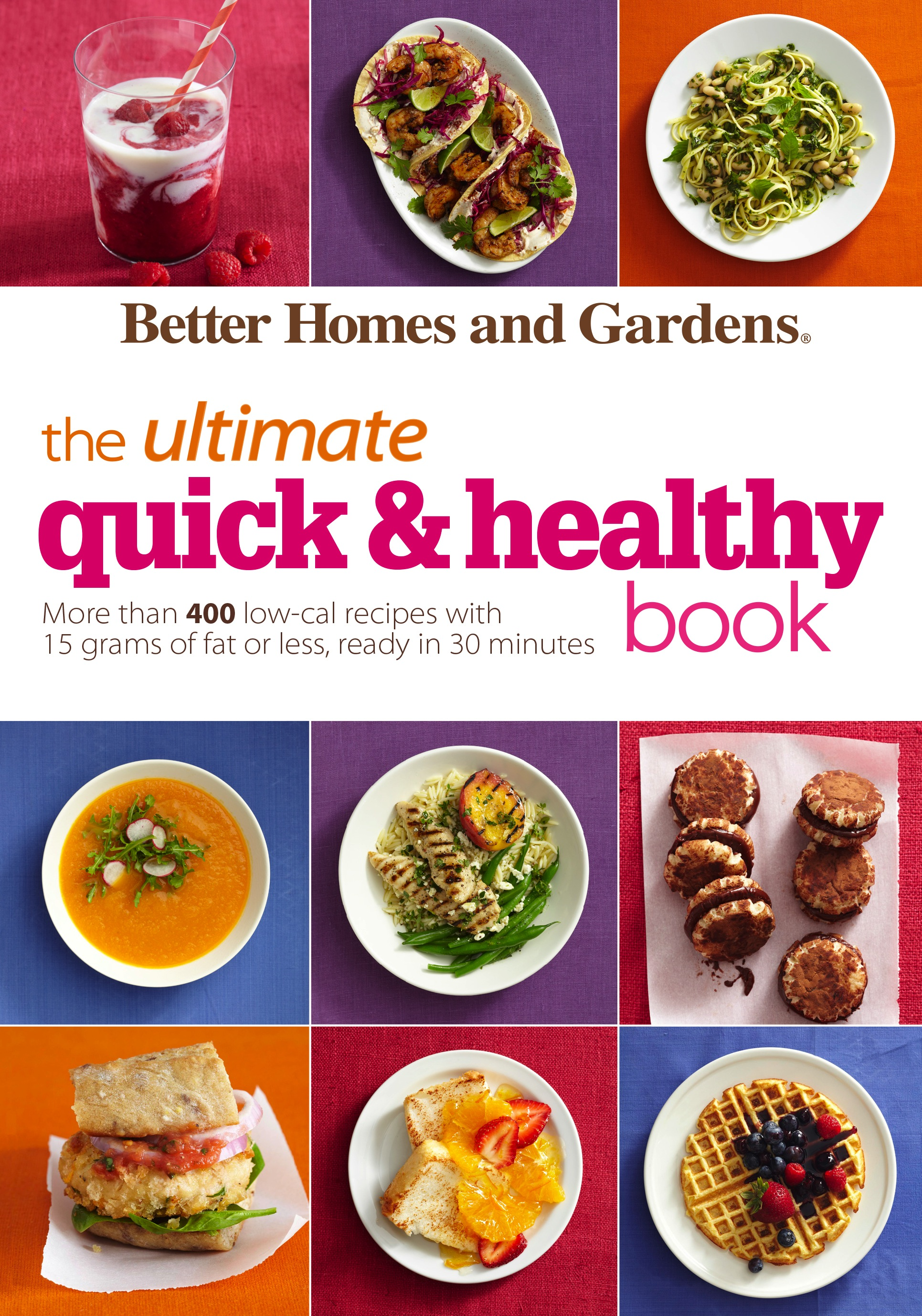 Cover image for Better Homes and Gardens The Ultimate Quick & Healthy Book [electronic resource] : More Than 400 Low-Cal Recipes with 15 Grams of Fat or Less, Ready in 30 Minutes