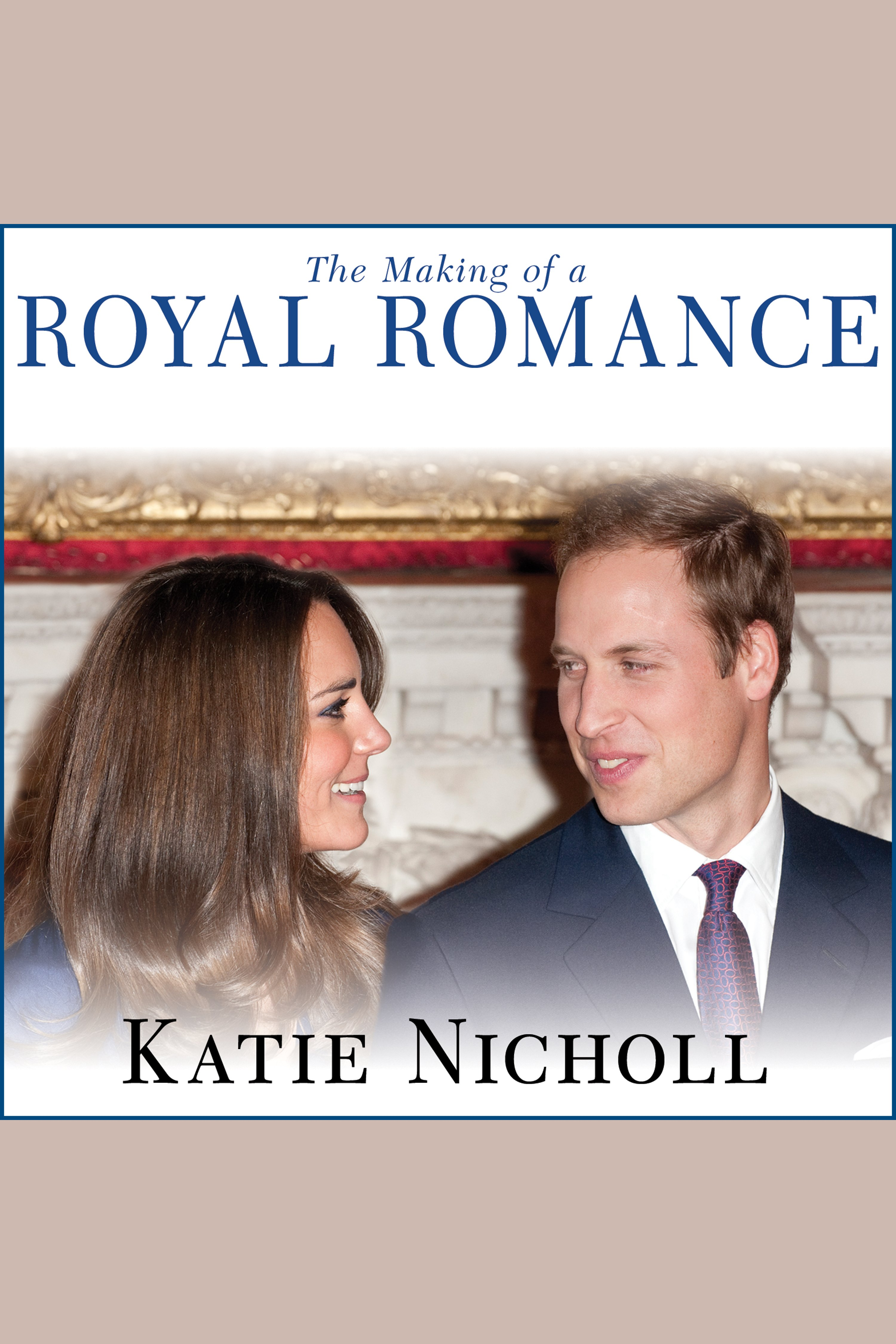 The making of a royal romance William, Kate, and Harry-- a look behind the palace walls cover image