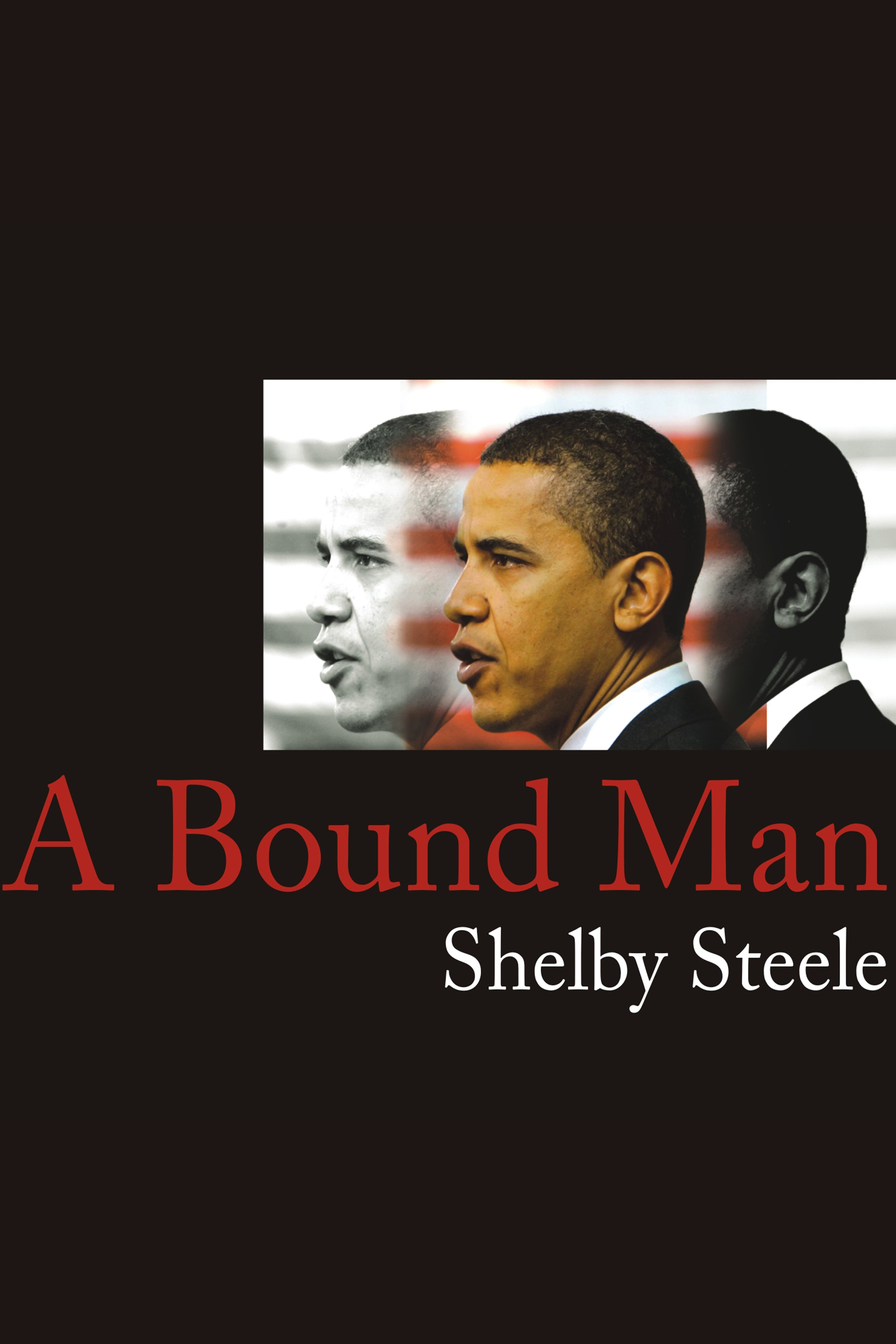 Bound Man, A Why We Are Excited About Obama and Why He Can't Win