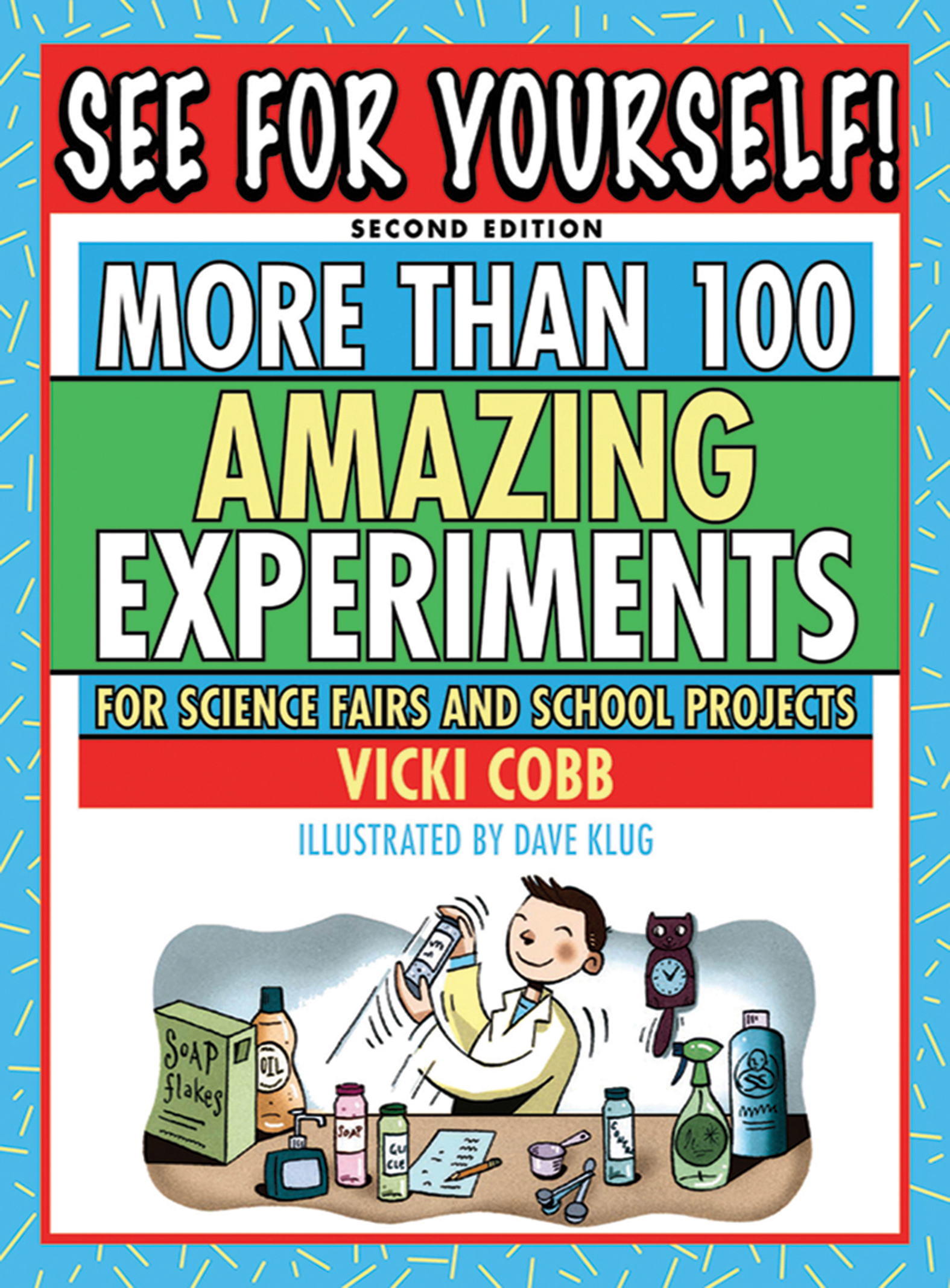 See for yourself : more than 100 amazing experiments for science fairs and school projects