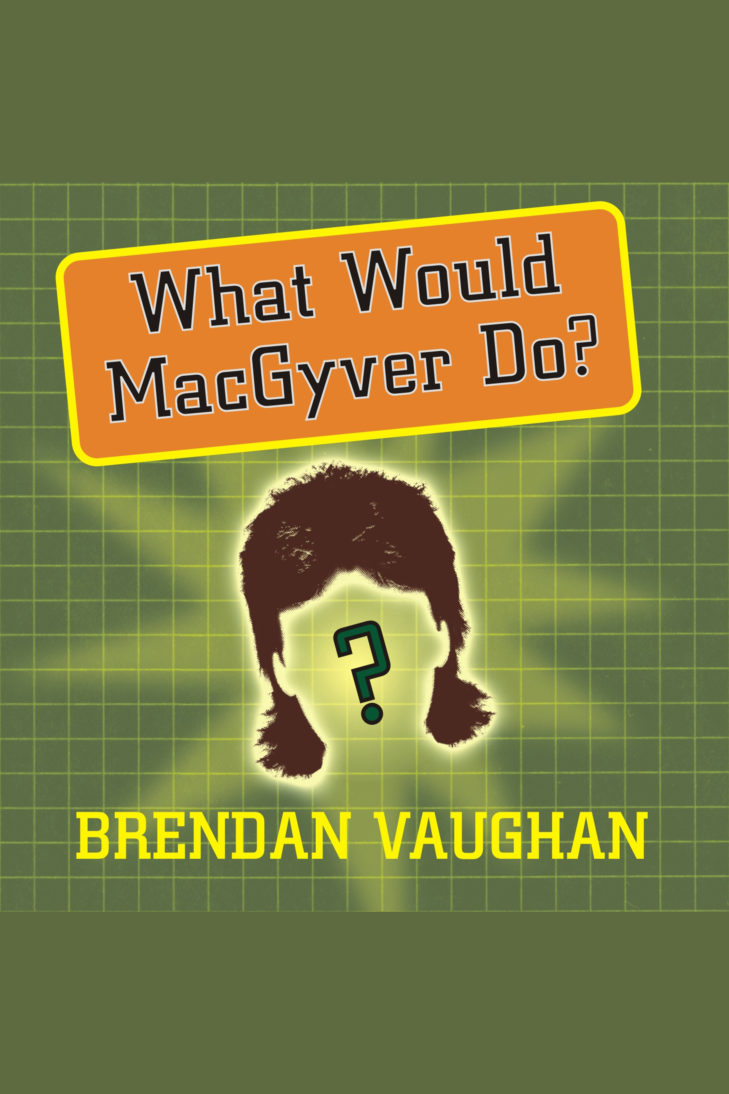 Cover Image of What Would MacGyver Do?