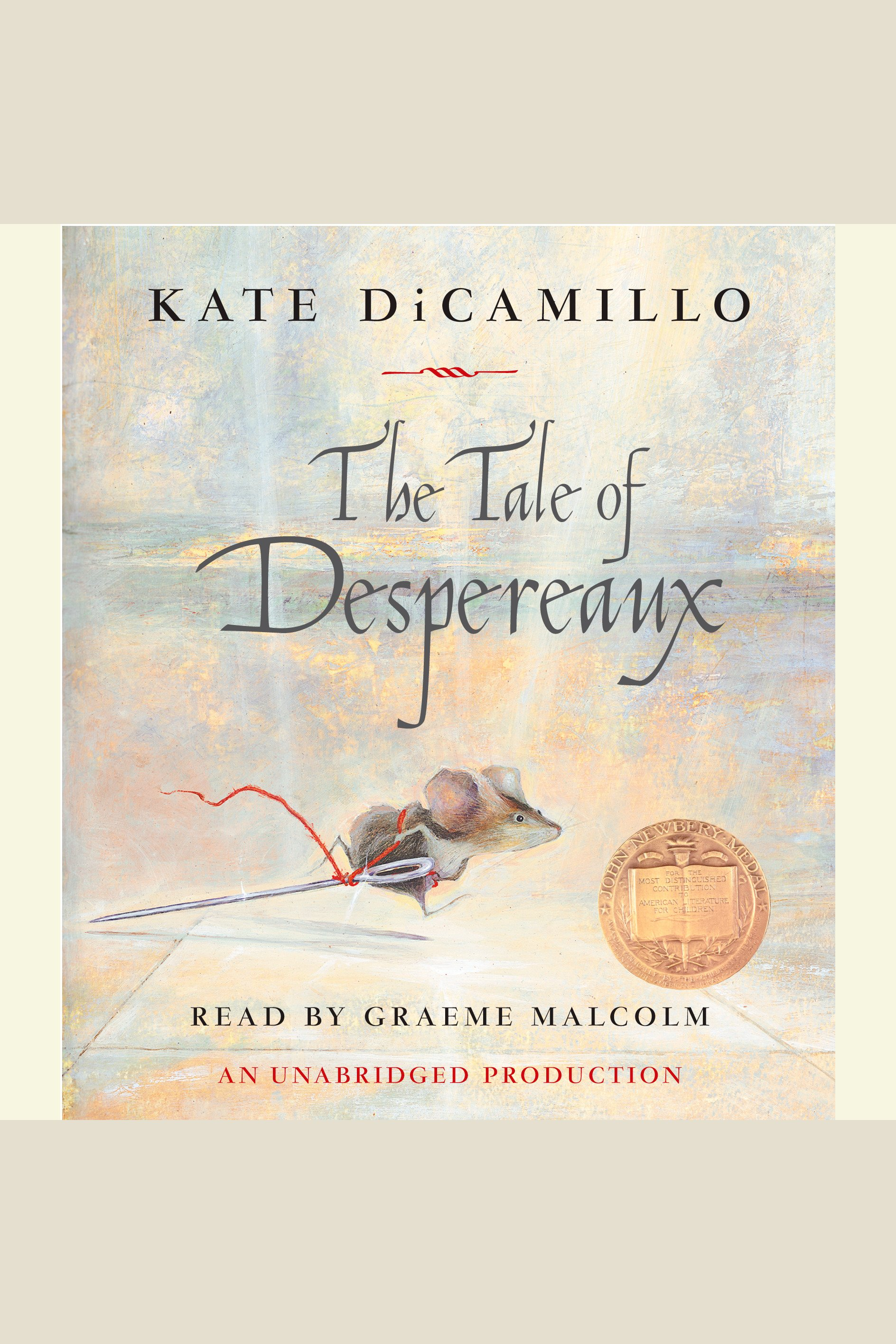 The tale of Despereaux being the story of a mouse, a princess, some soup, and a spool of thread cover image