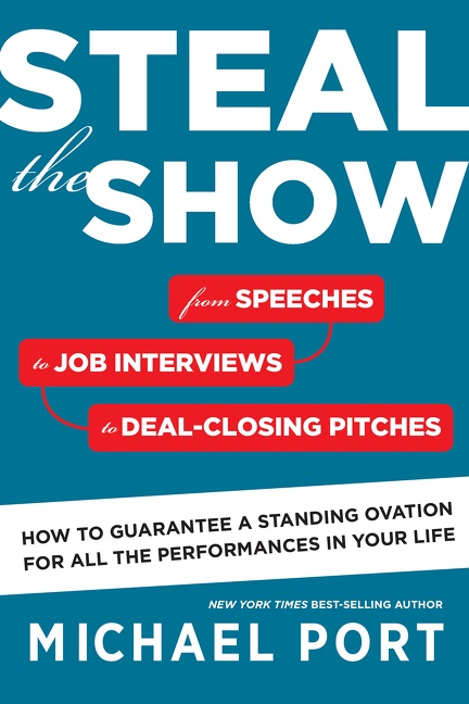 Steal the Show From Speeches to Job Interviews to Deal-Closing Pitches, How to Guarantee a Standing Ovation for All the Performances in Your Life