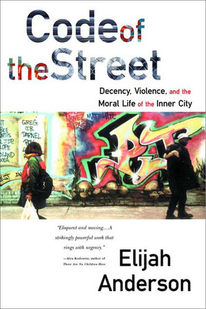 Code of the Street: Decency, Violence, and the Moral Life of the Inner City [electronic resource (downloadable eBook)]