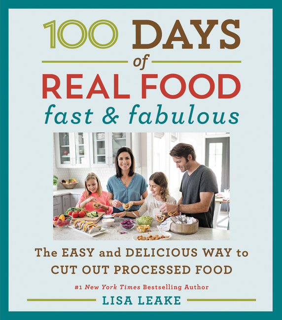 100 Days of Real Food: Fast & Fabulous The Easy and Delicious Way to Cut Out Processed Food