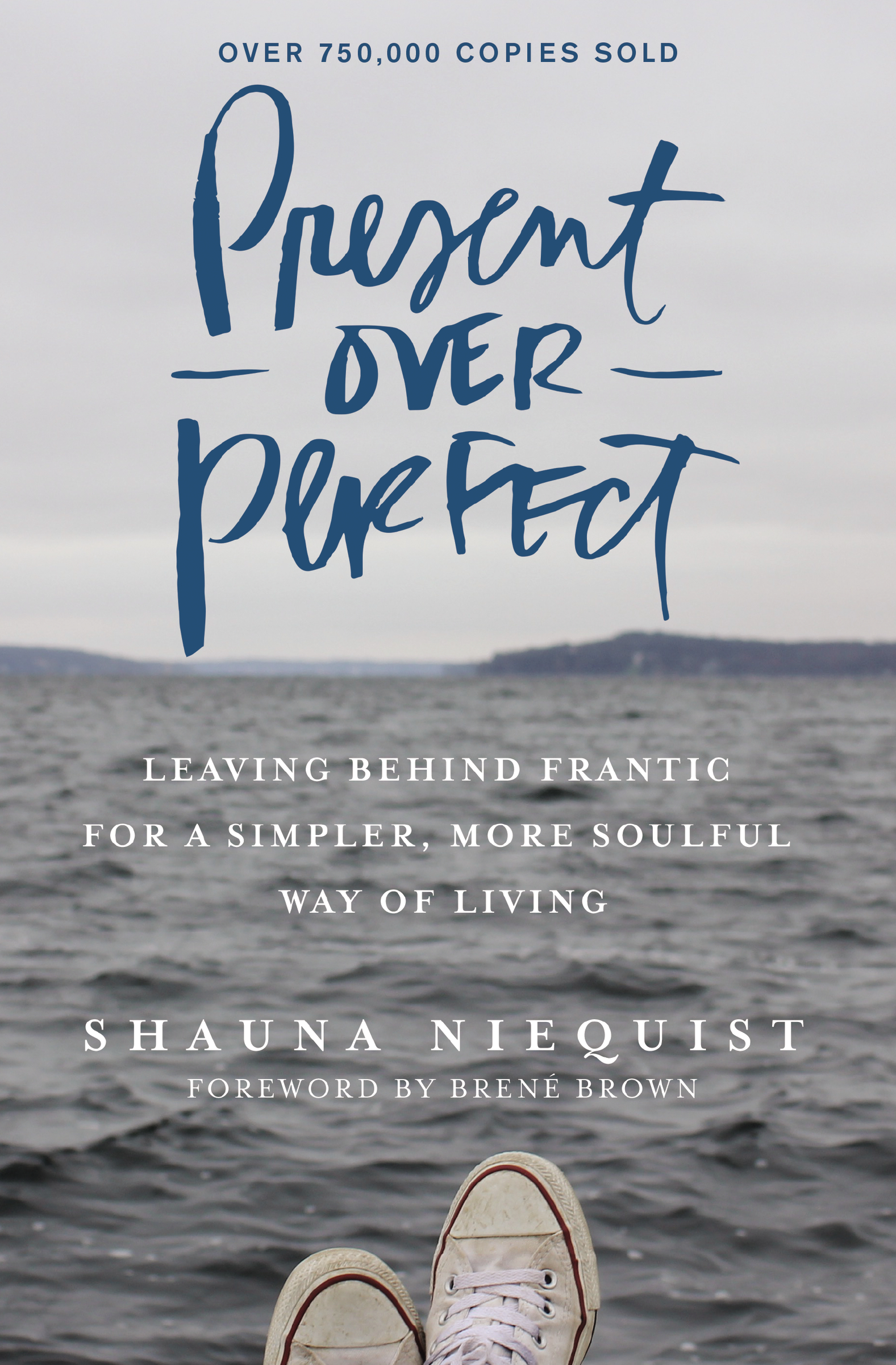 Present Over Perfect Leaving Behind Frantic for a Simpler, More Soulful Way of Living