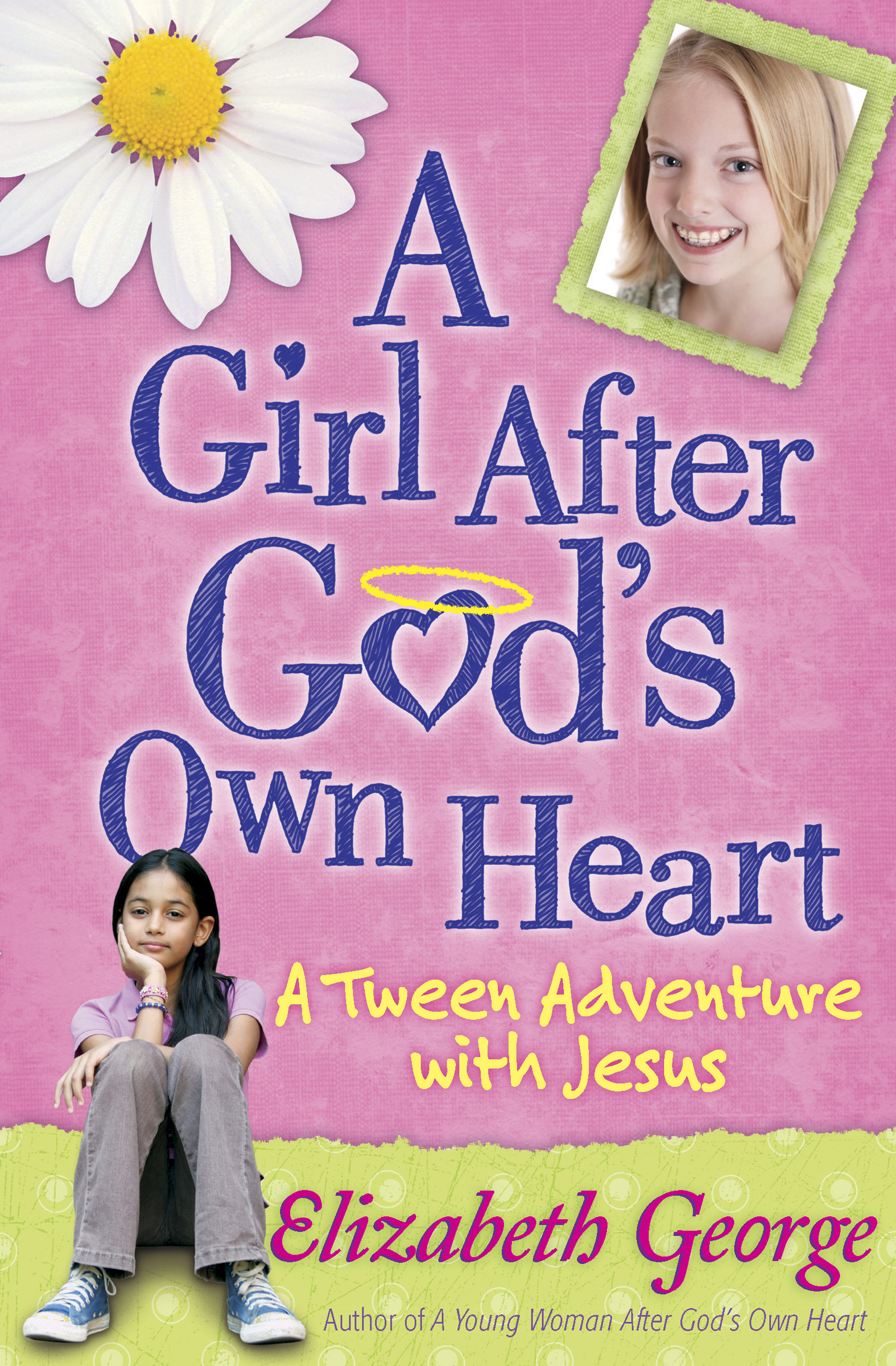A Girl After God's Own Heart A Tween Adventure with Jesus