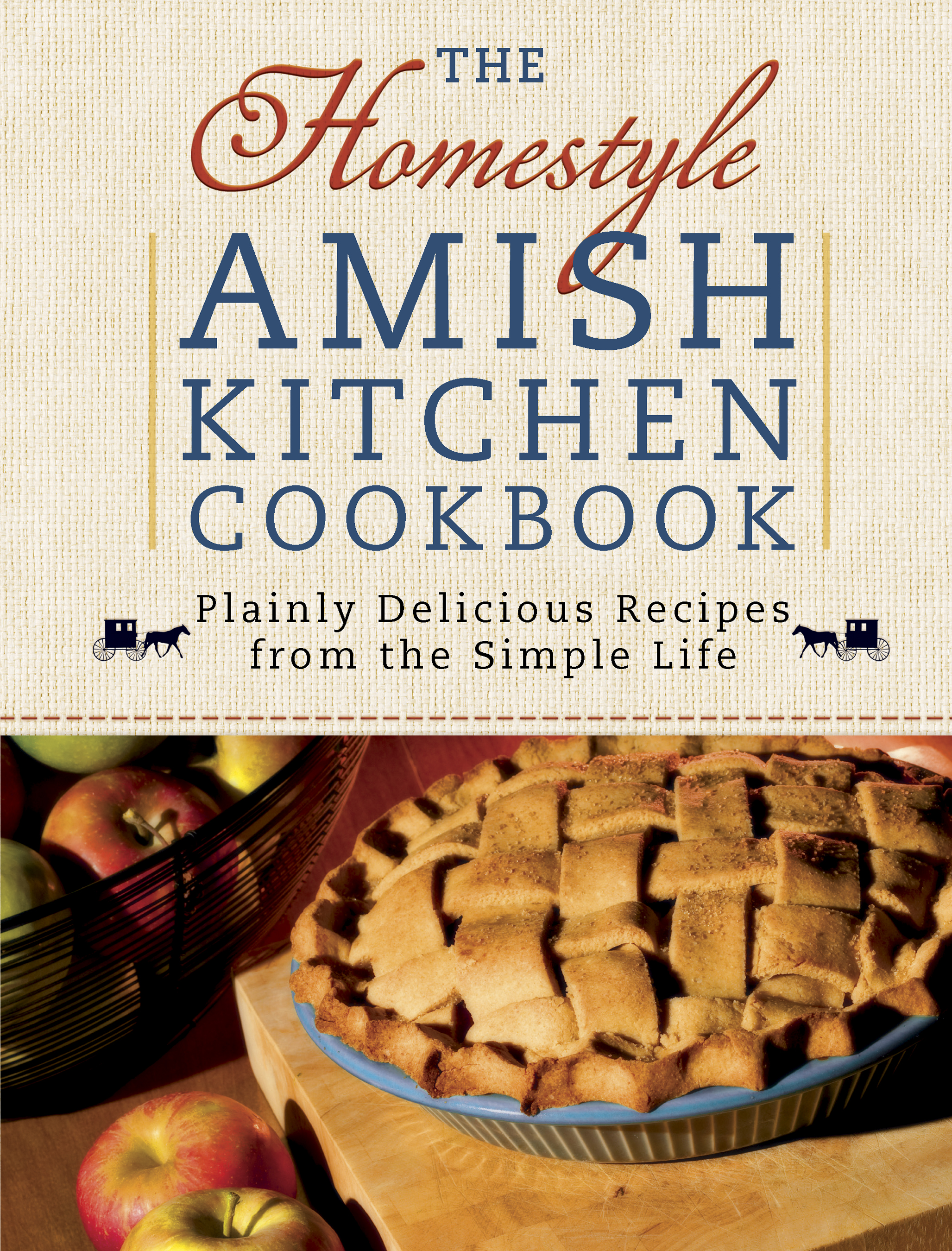 The Homestyle Amish Kitchen Cookbook Plainly Delicious Recipes from the Simple Life