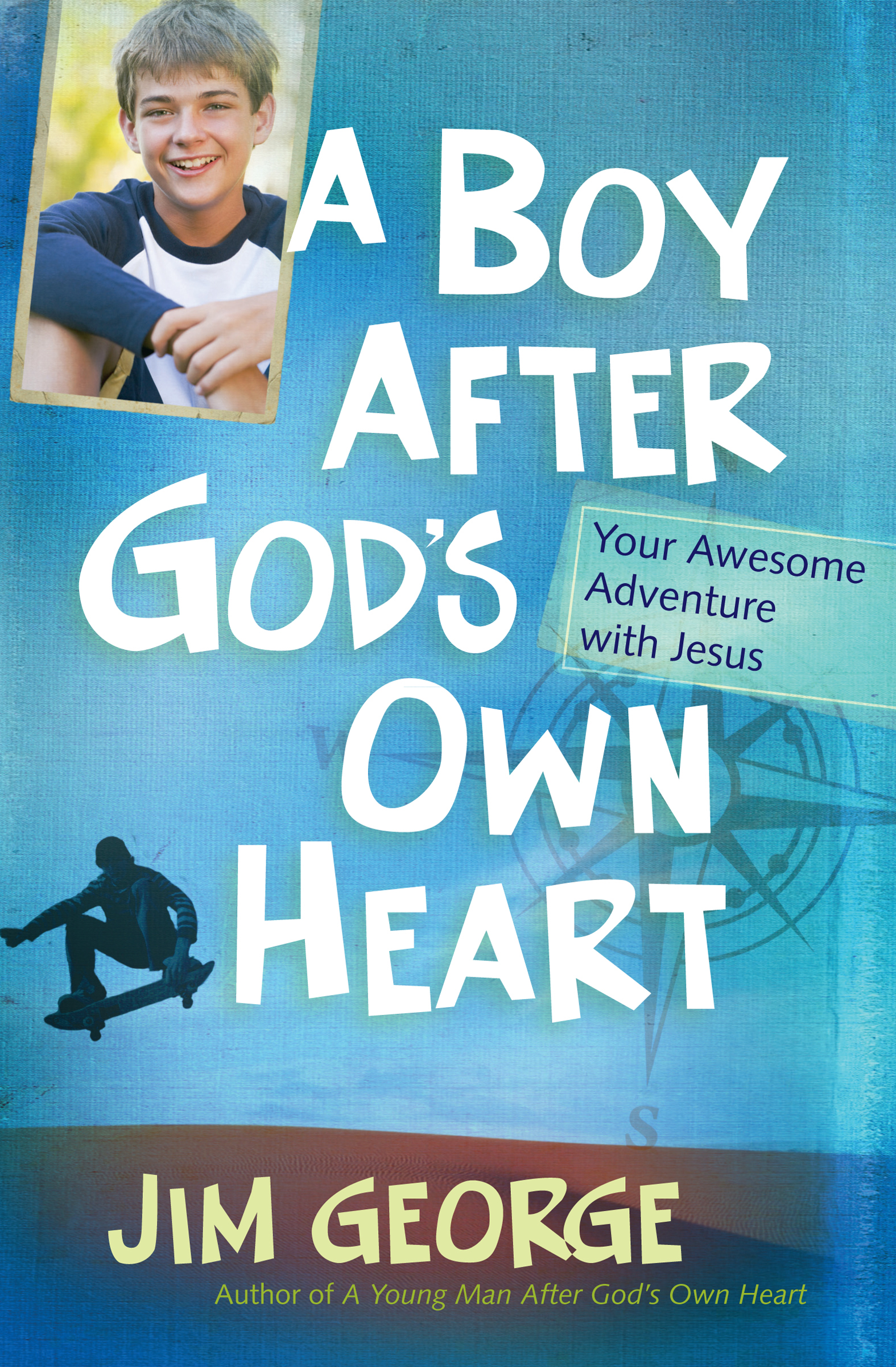 A Boy After God's Own Heart Your Awesome Adventure with Jesus