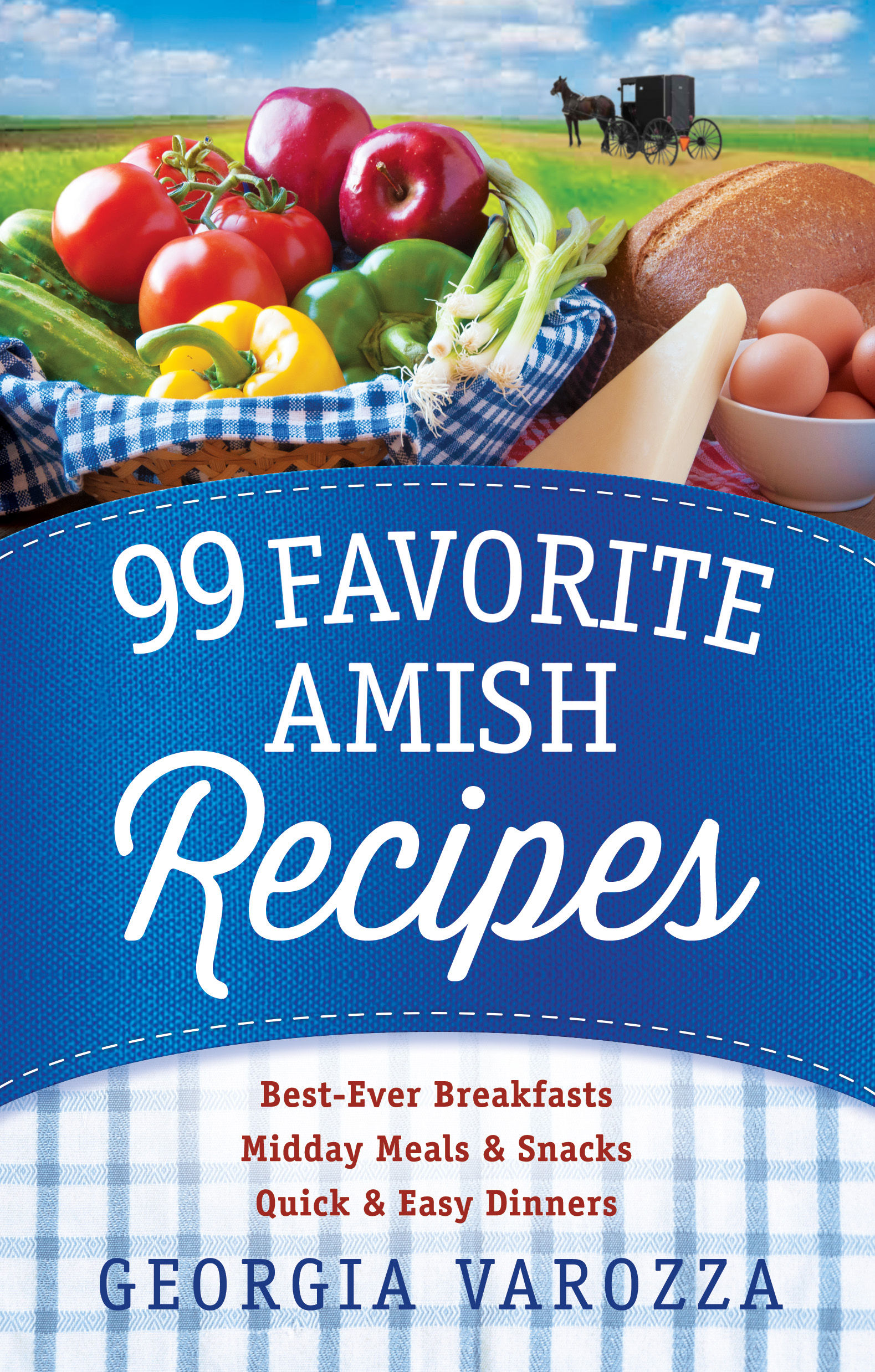 99 Favorite Amish Recipes *Best-Ever Breakfasts *Midday Meals and Snacks *Quick and Easy Dinners