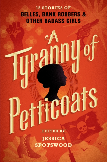 Cover image for A Tyranny of Petticoats [electronic resource] : 15 Stories of Belles, Bank Robbers & Other Badass Girls